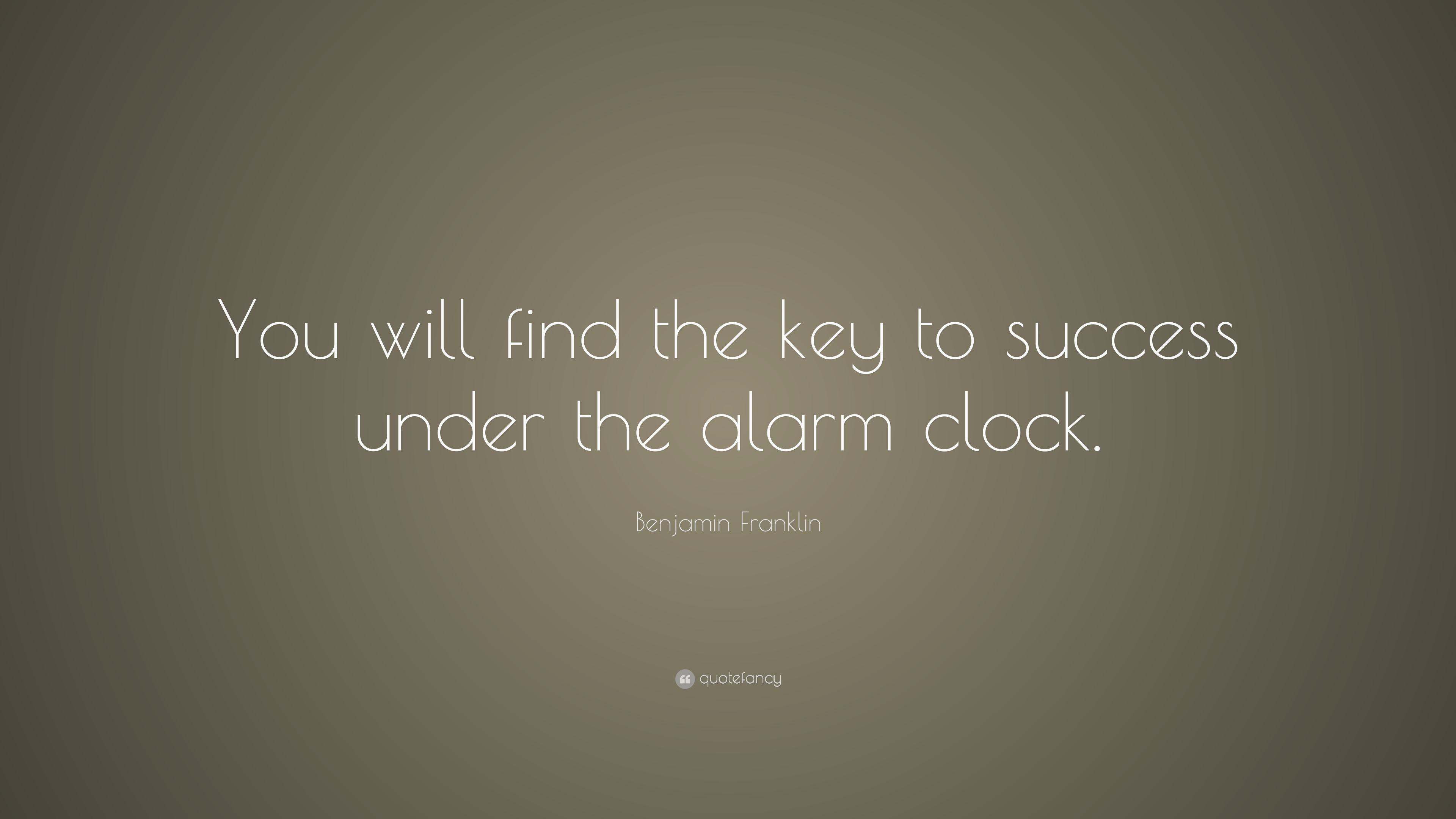 """Benjamin Franklin Quote: """"You will find the key to success under ..."""