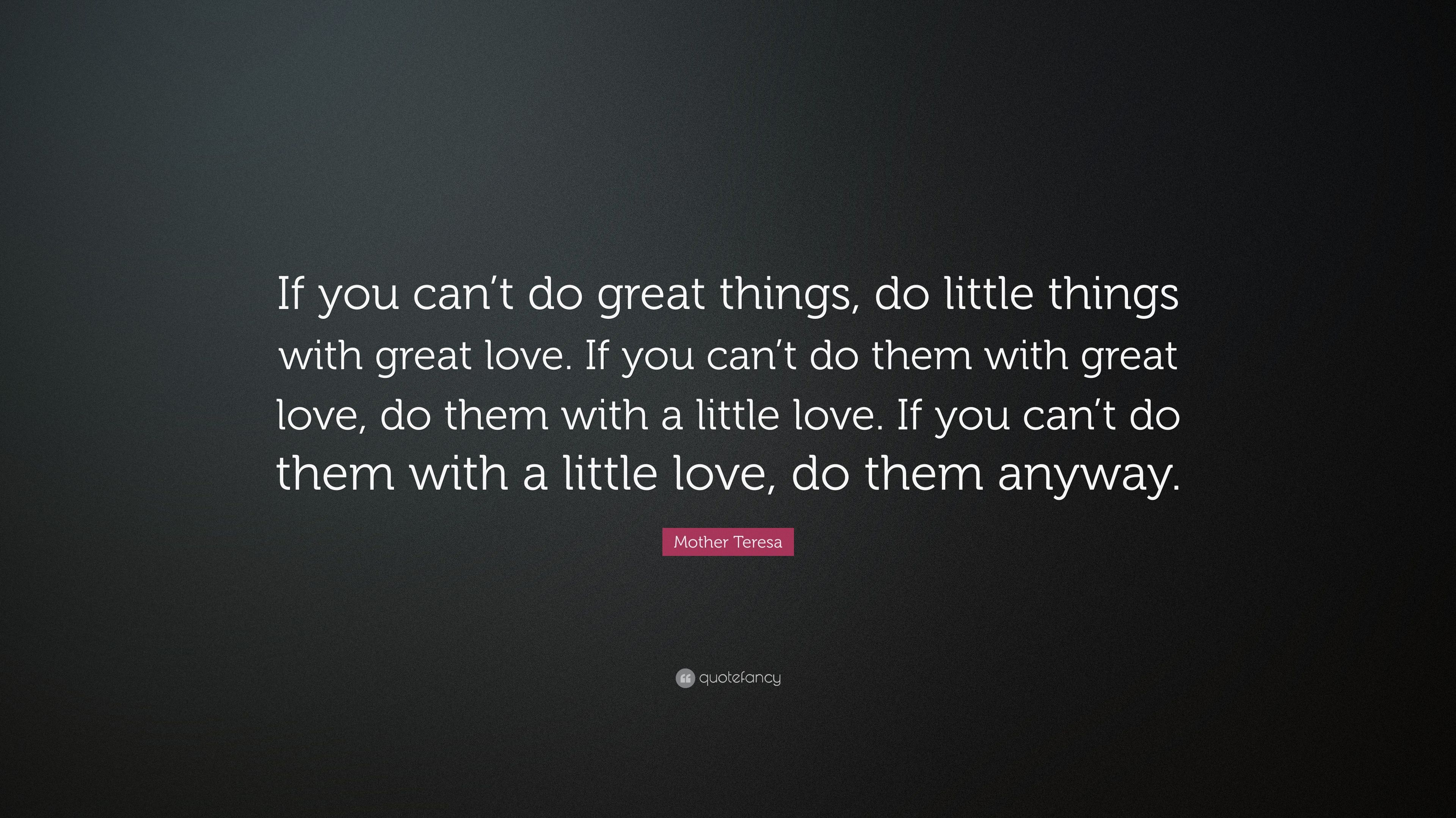 Mother Teresa Quote: U201cIf You Canu0027t Do Great Things, Do Little