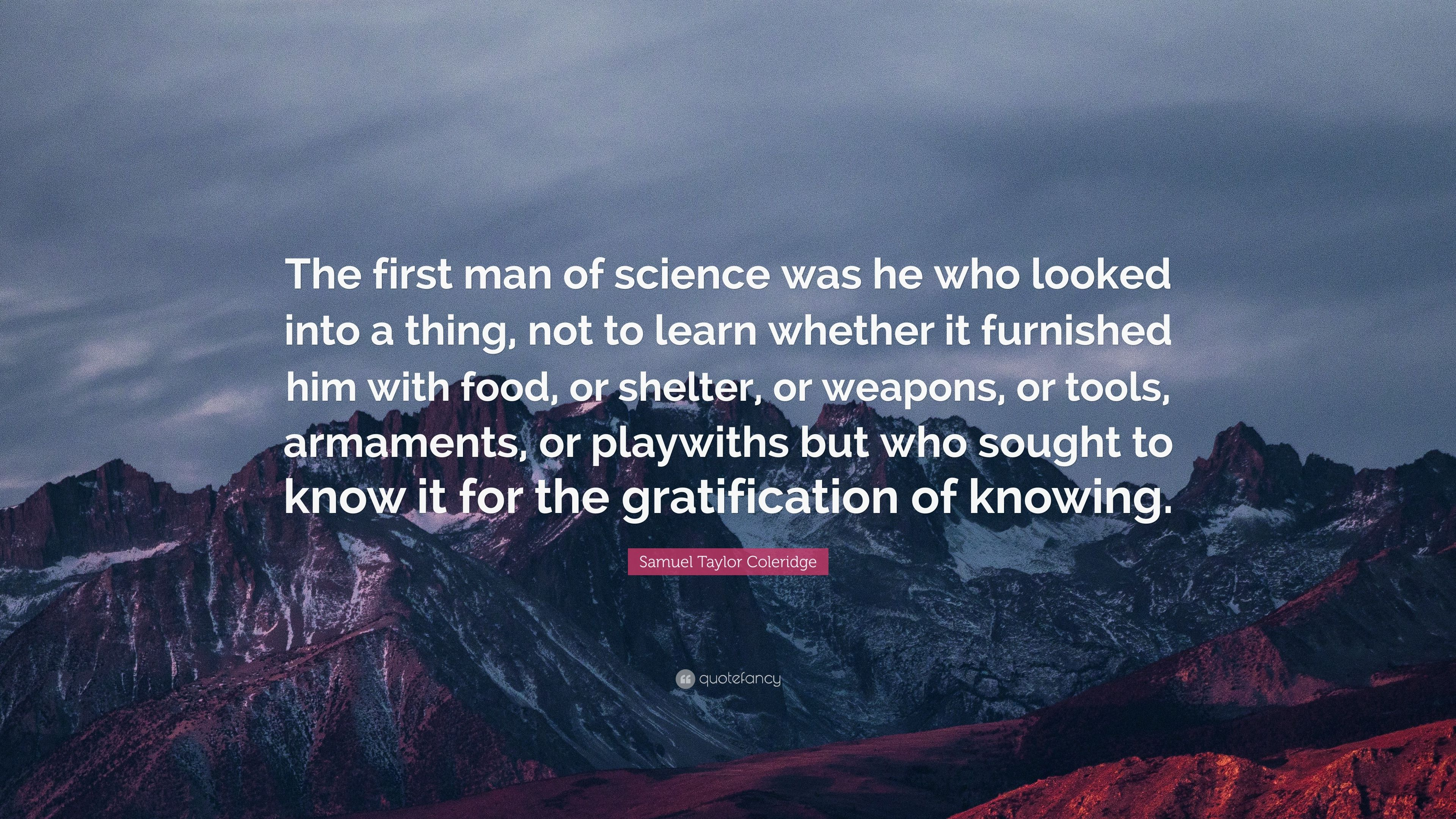Samuel Taylor Coleridge Quote The First Man Of Science Was
