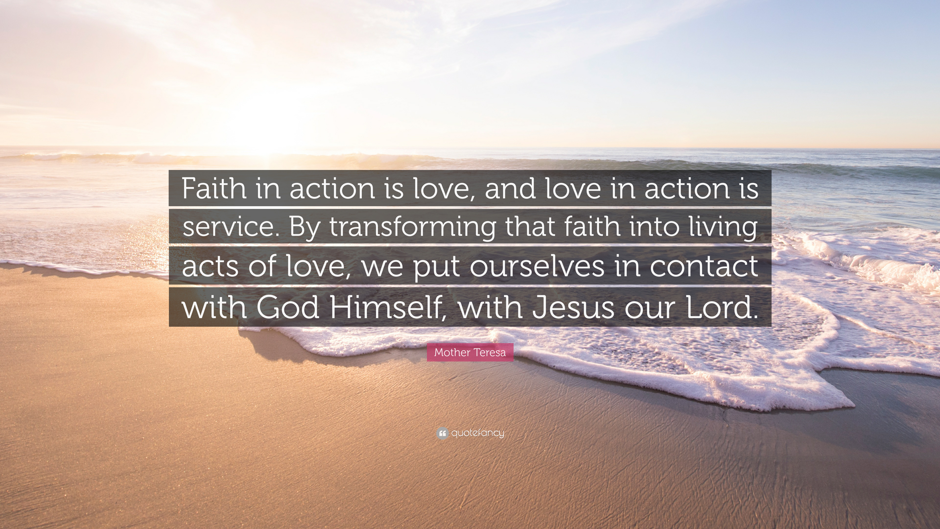 """Mother Teresa Quote: """"Faith In Action Is Love, And Love In"""