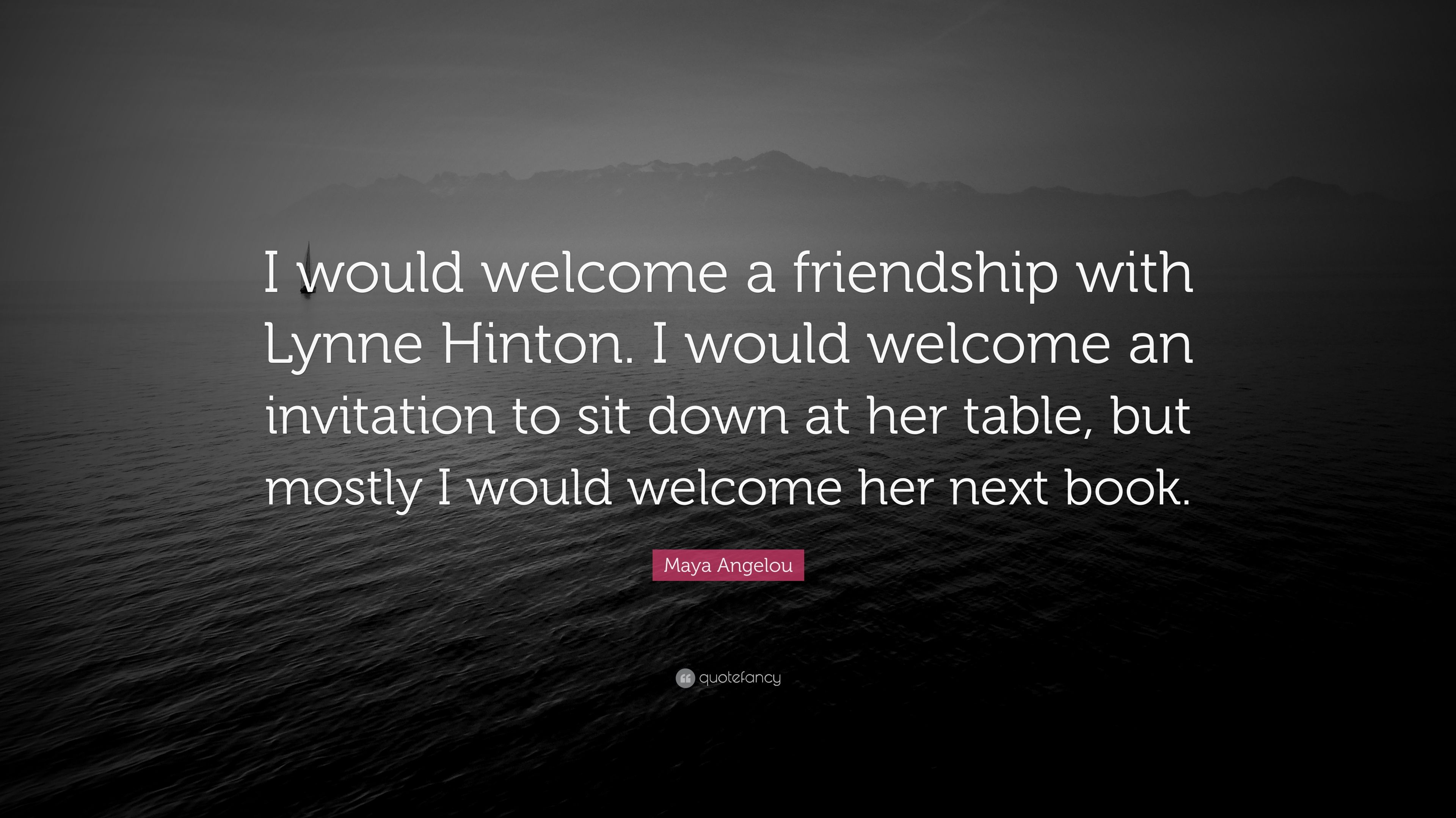 Maya Angelou Quote: U201cI Would Welcome A Friendship With Lynne Hinton. I Would
