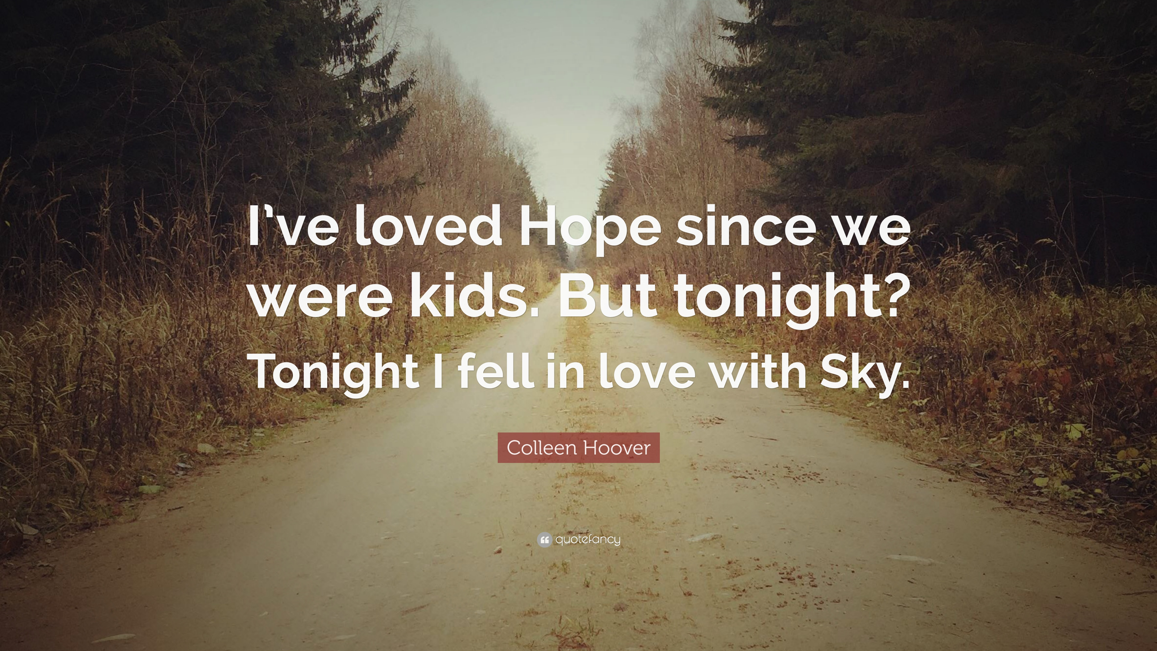 Colleen Hoover Quote I Ve Loved Hope Since We Were Kids But