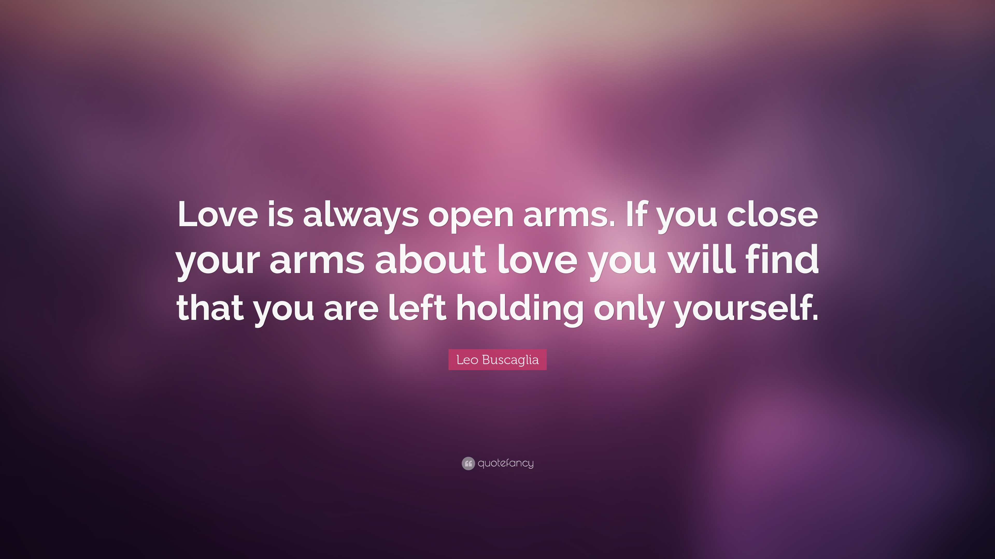 Leo Buscaglia Quote Love Is Always Open Arms If You Close Your