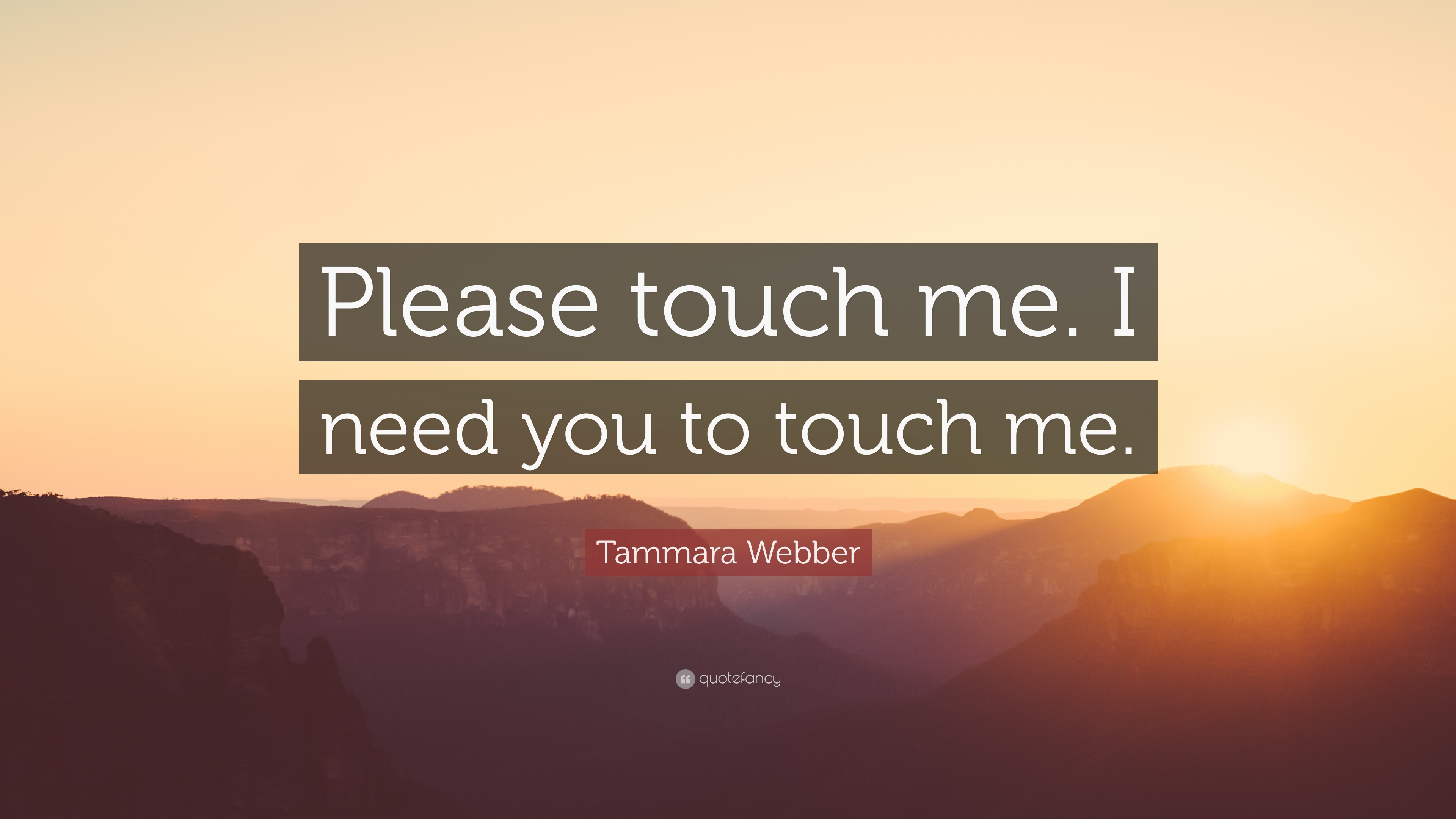 Tammara Webber Quote Please Touch Me I Need You To Touch Me 10