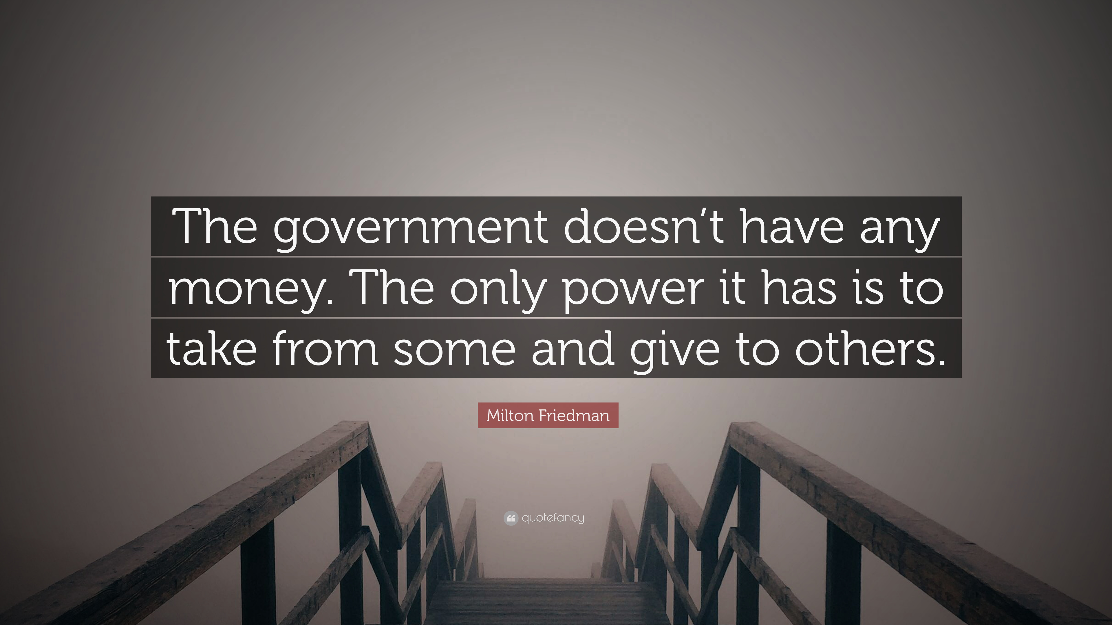 Milton Friedman Quote The Government Doesnt Have Any