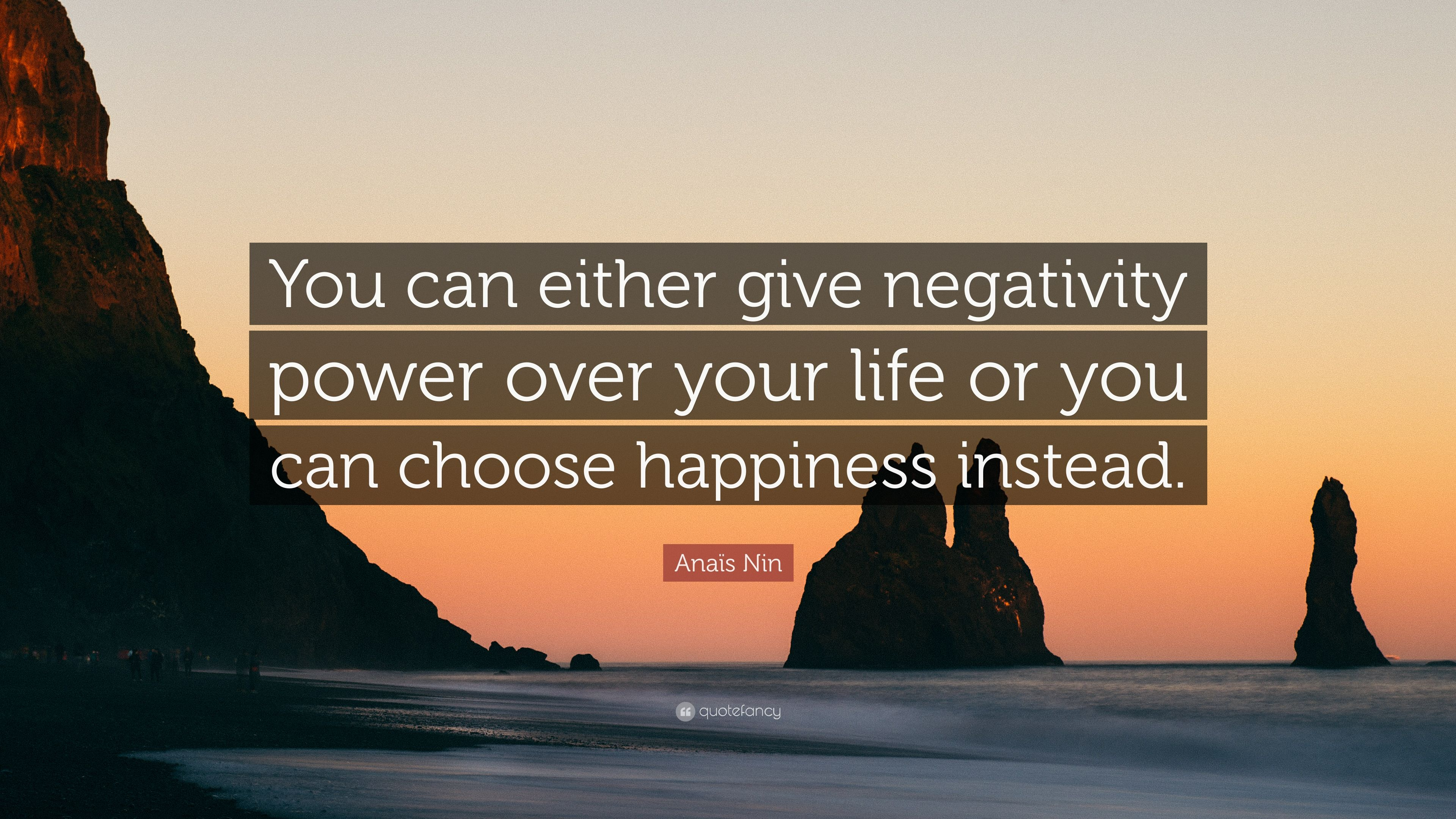 Anaïs Nin Quote: U201cYou Can Either Give Negativity Power Over Your Life Or You