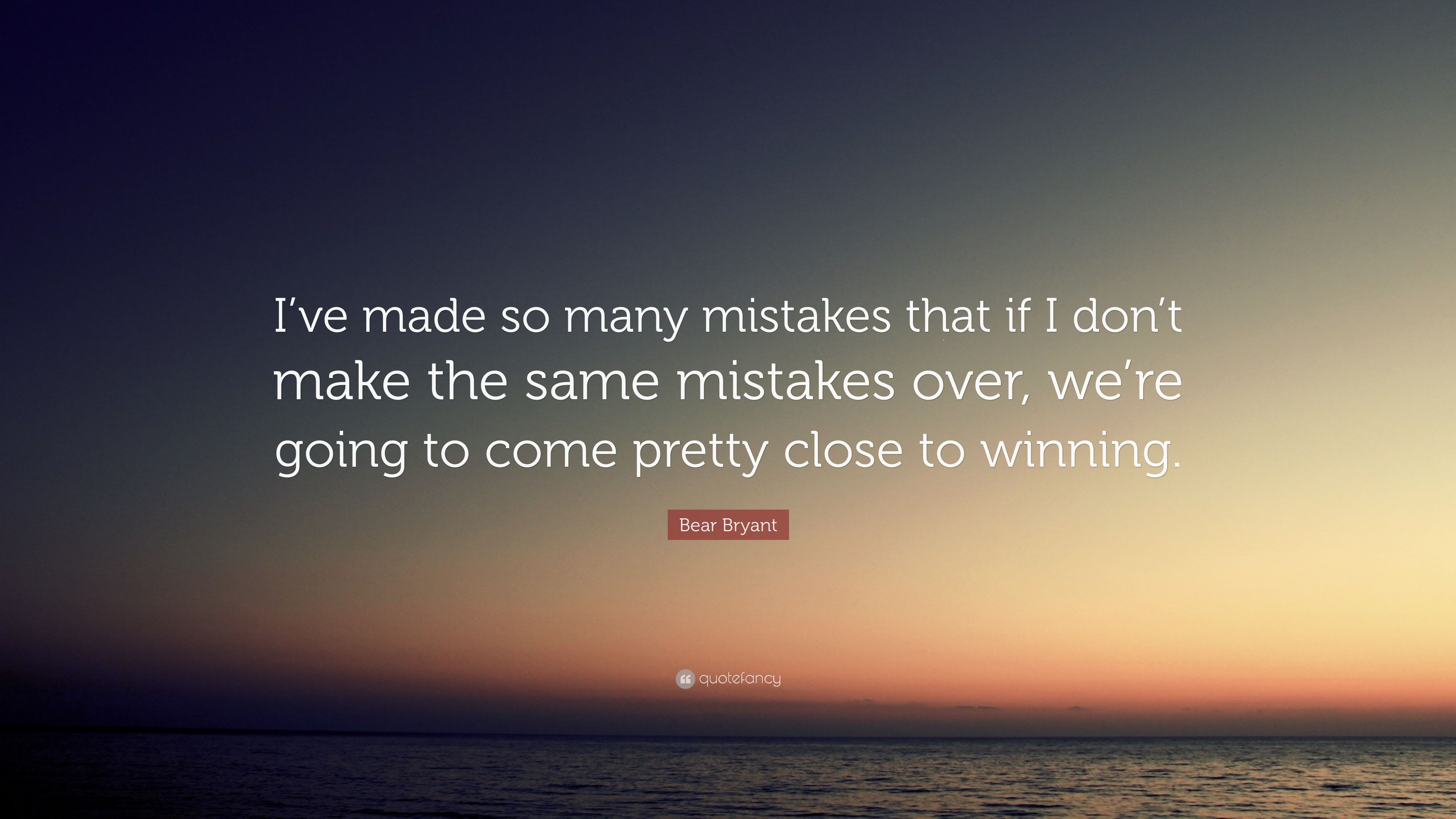 Bear Bryant Quote Ive Made So Many Mistakes That If I Dont Make