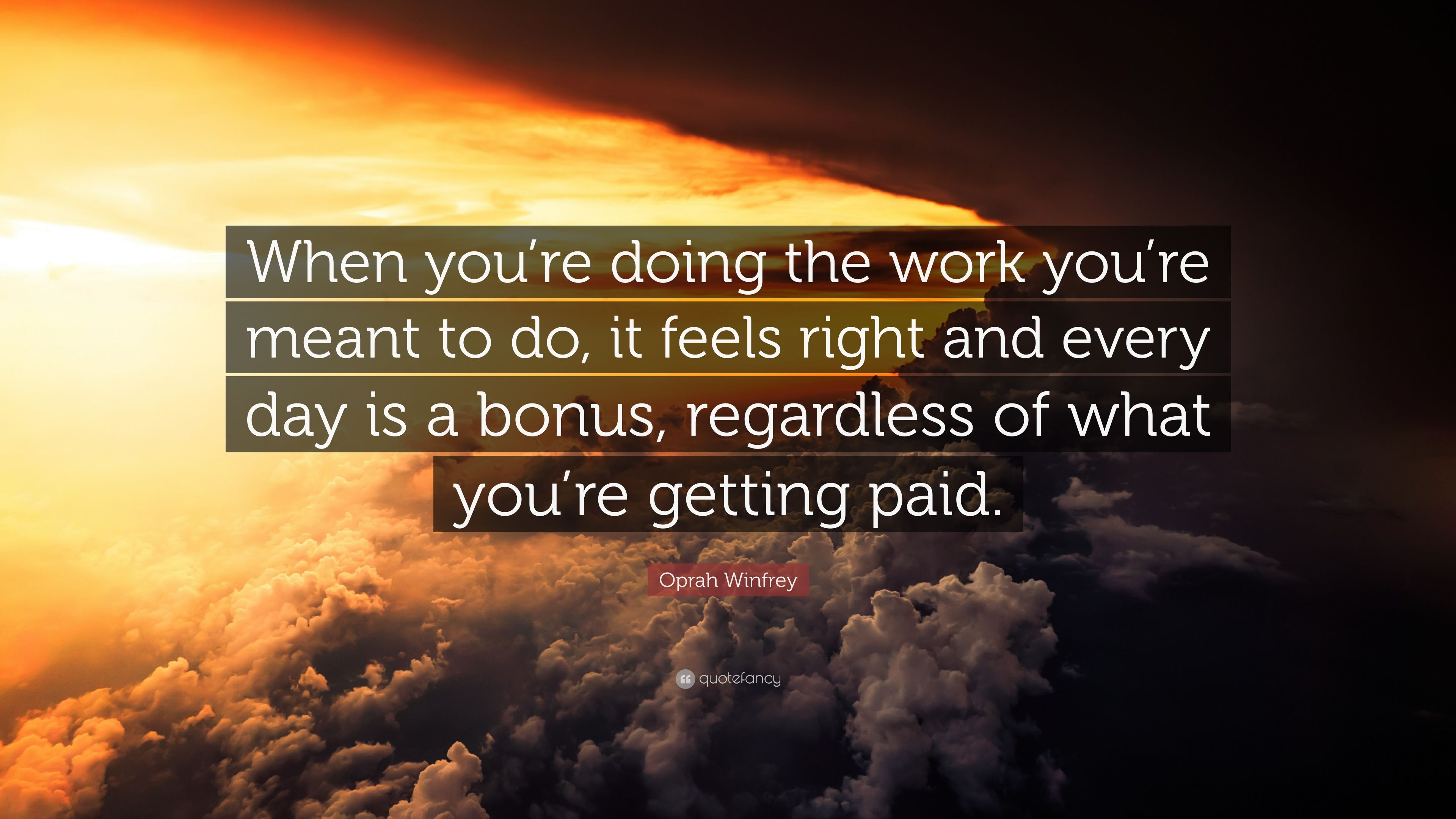 Oprah Winfrey Quote When Youre Doing The Work Youre Meant To Do