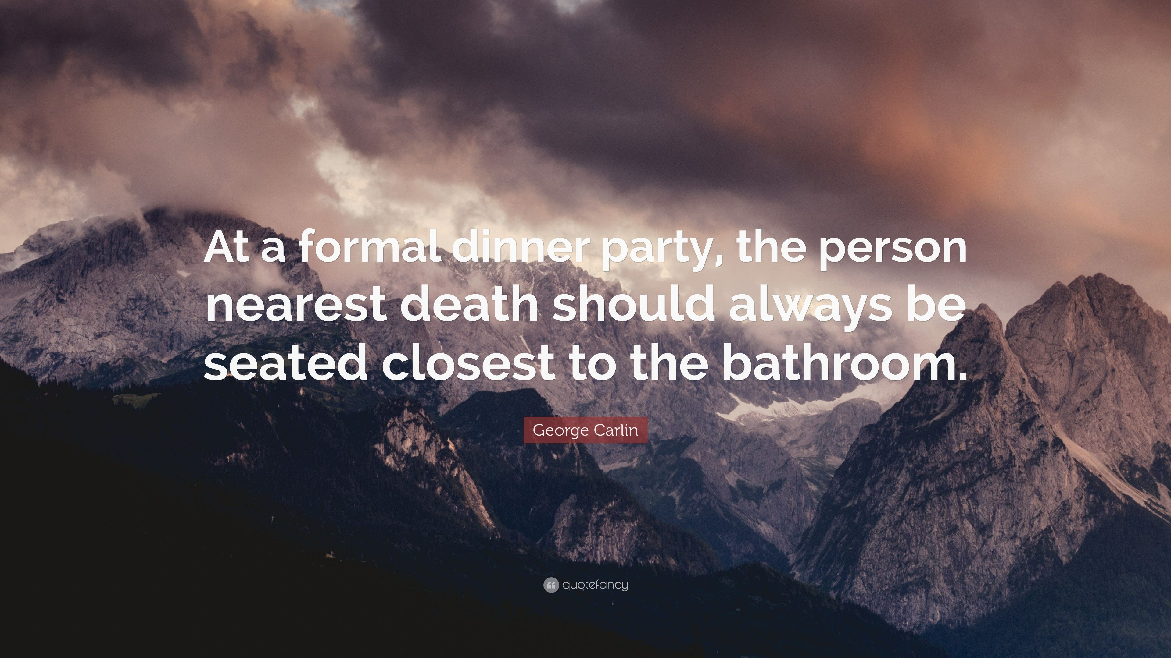 George Carlin Quote At A Formal Dinner Party The Person Nearest - Nearest bathroom
