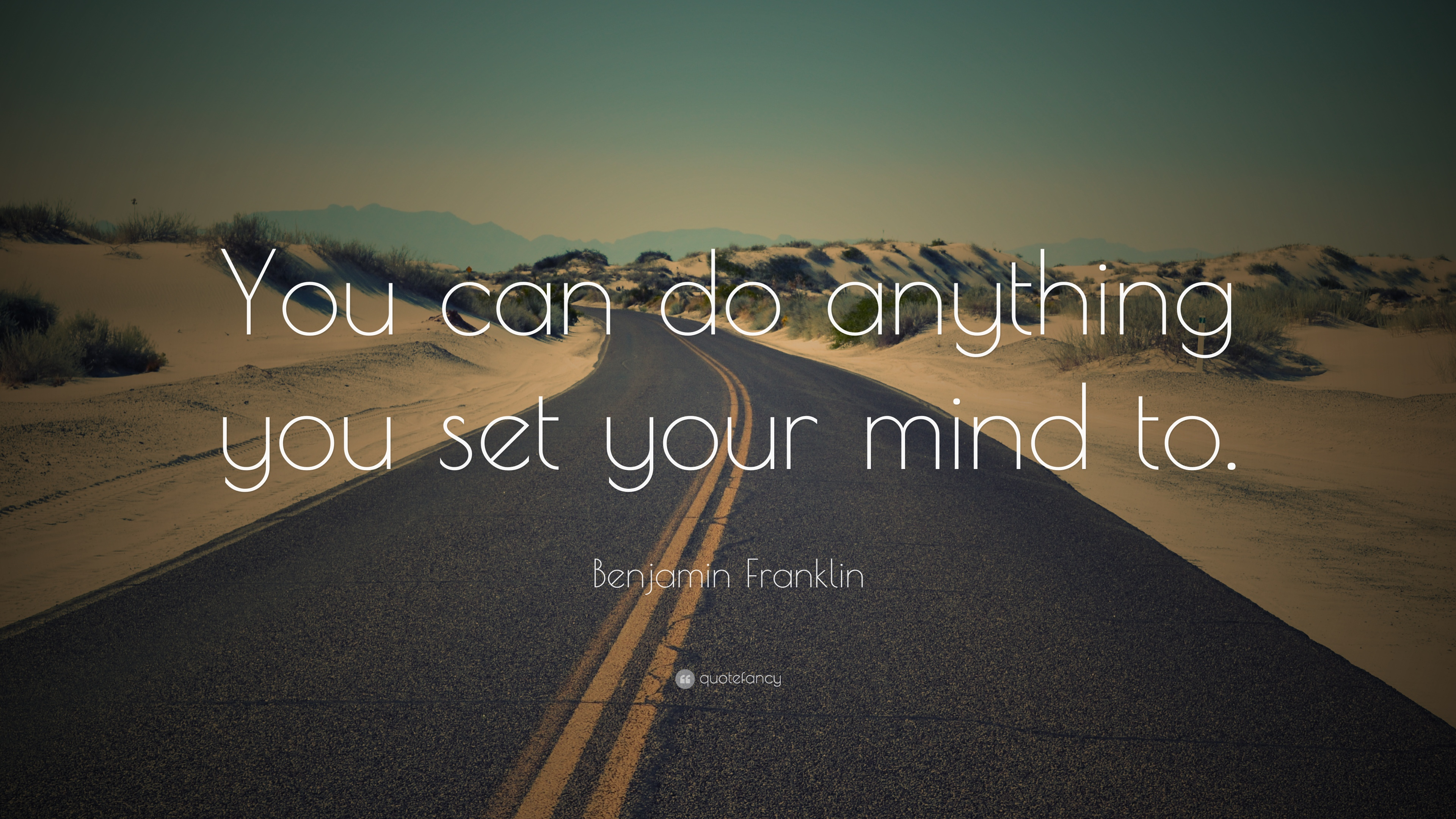 Benjamin Franklin Quote You Can Do Anything You Set Your Mind To