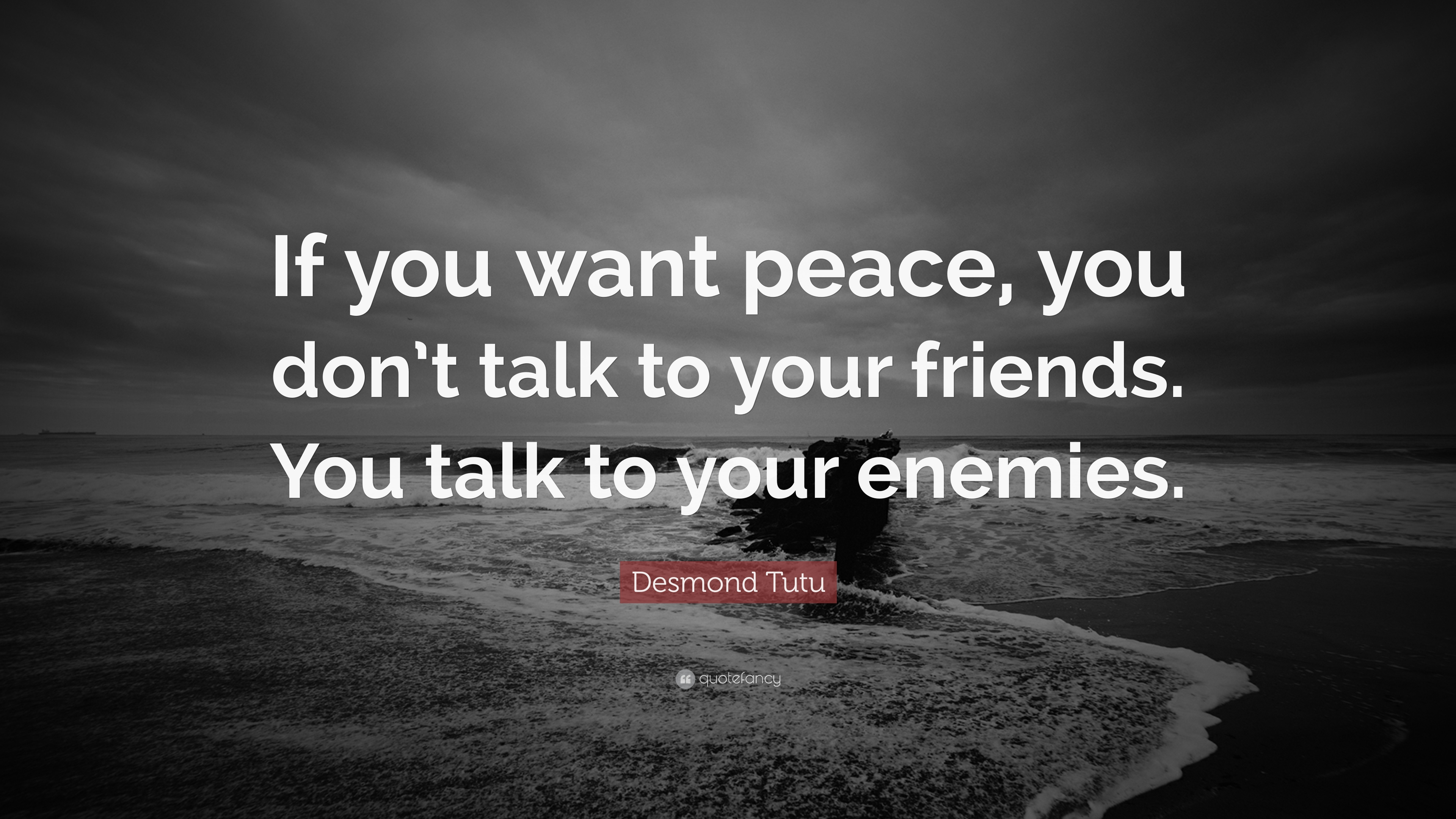 peace quotes if you want peace you dont talk to your - Peace Quotes