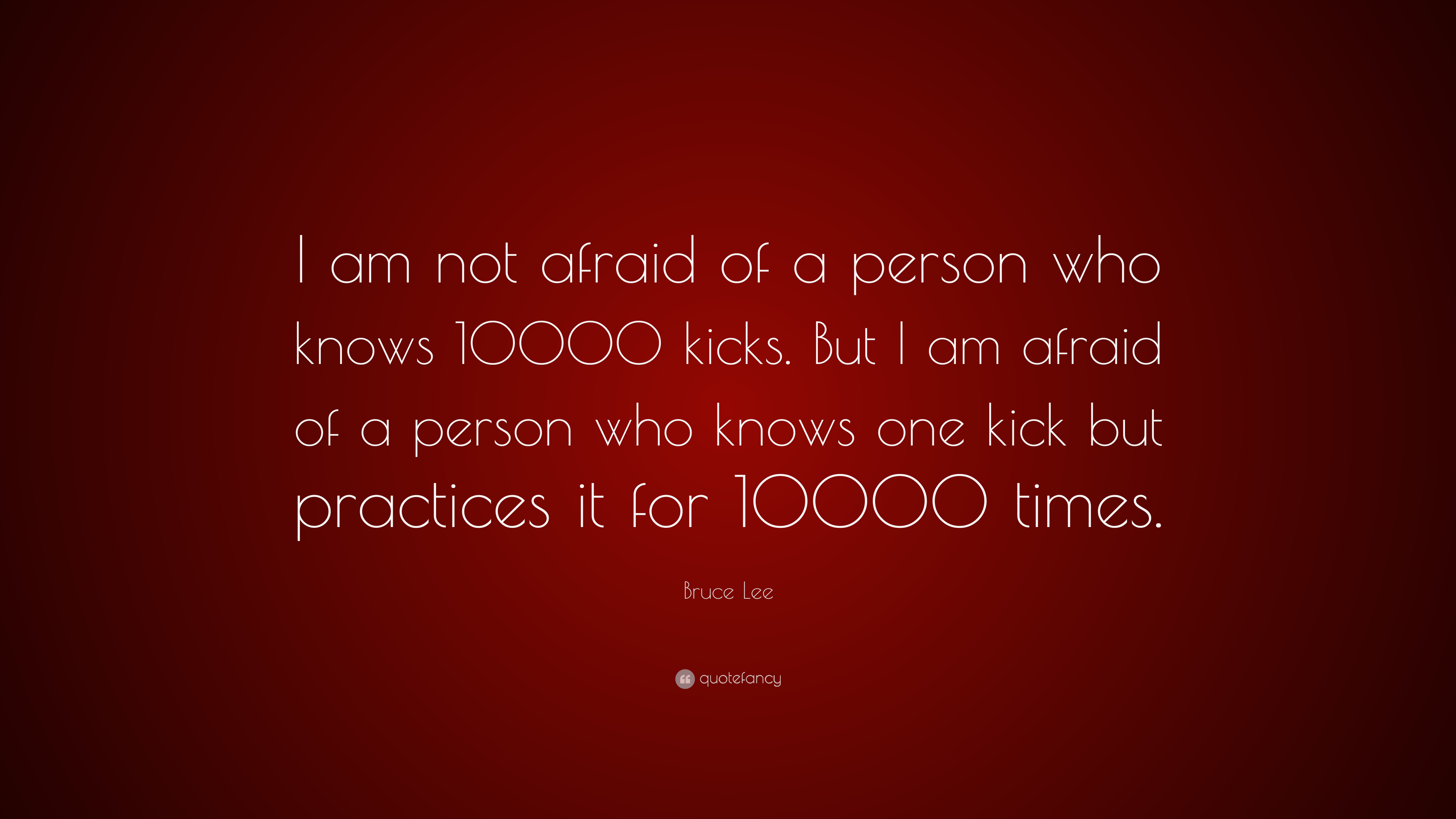 Bruce Lee Quote I Am Not Afraid Of A Person Who Knows 10000 Kicks