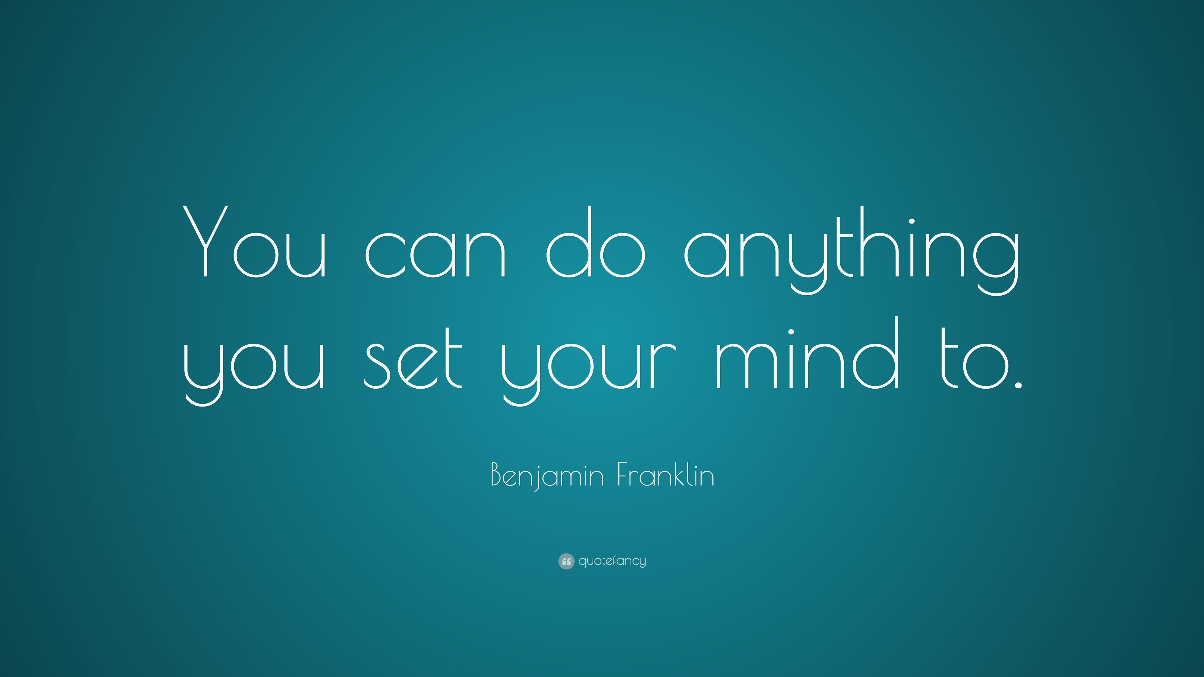 "Quotes You Can Do It Classy Benjamin Franklin Quote ""You Can Do Anything You Set Your Mind To"