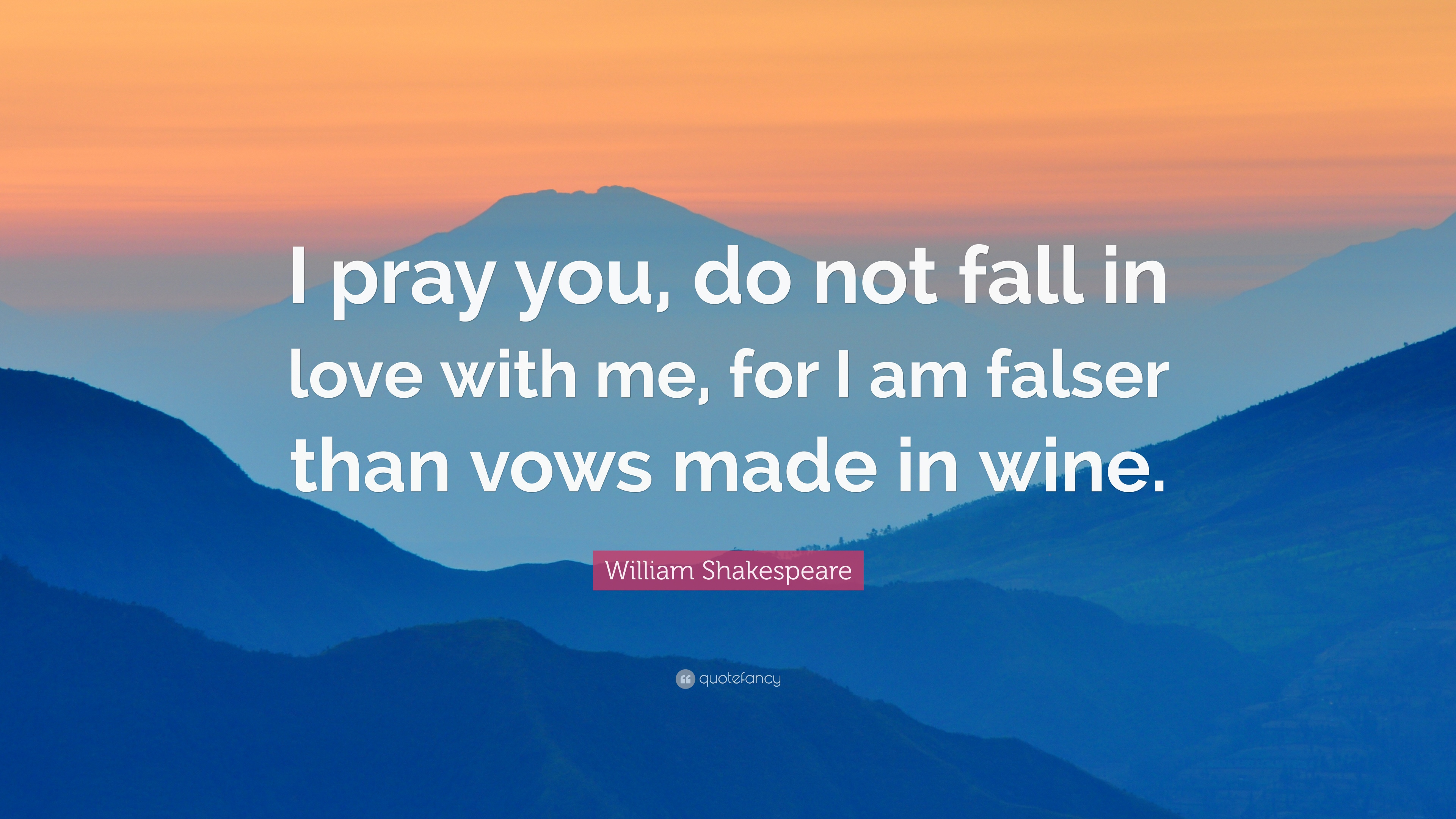 William Shakespeare Quote I Pray You Do Not Fall In Love With Me