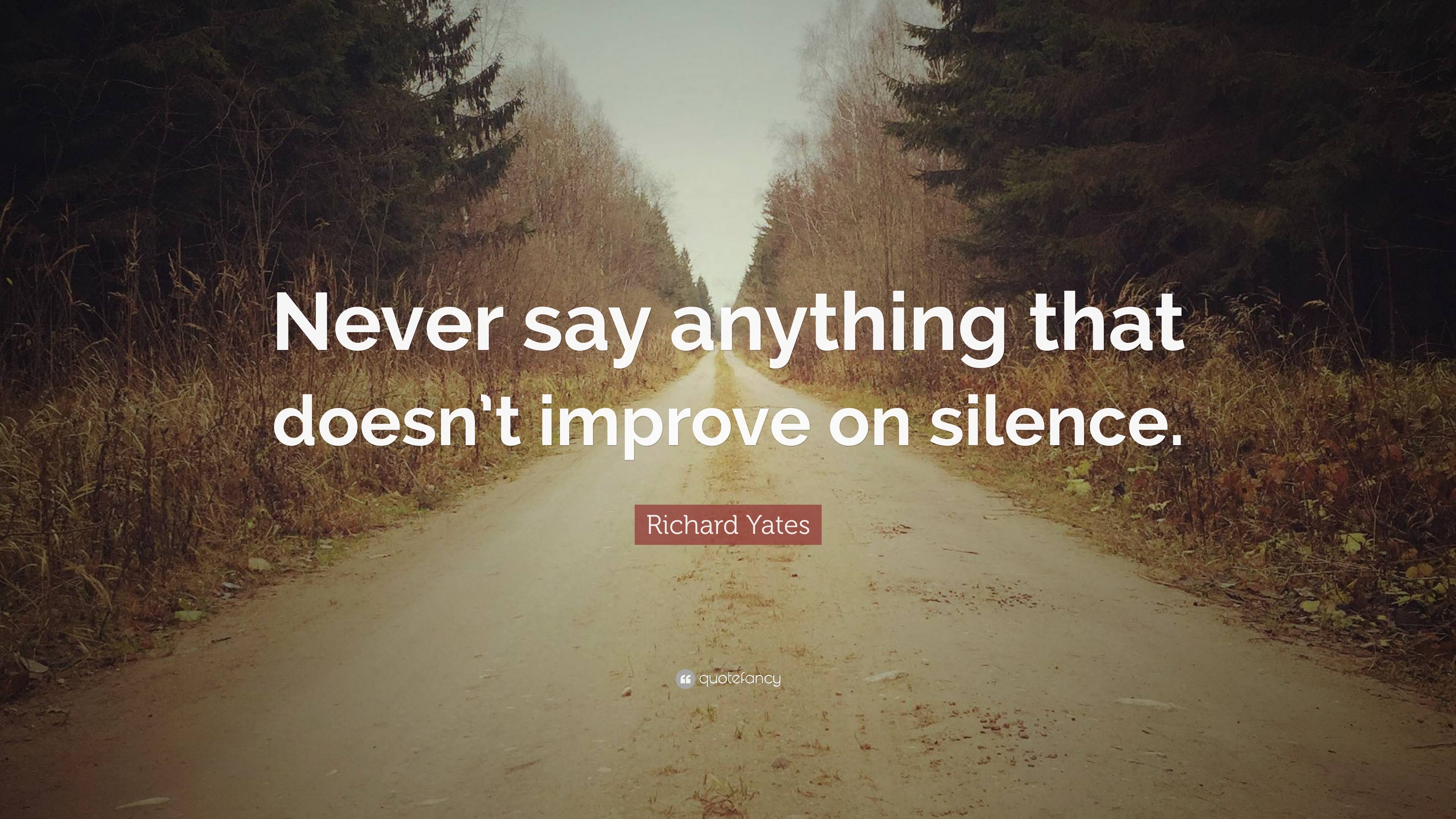 Richard Yates Quote Never Say Anything That Doesnt Improve On