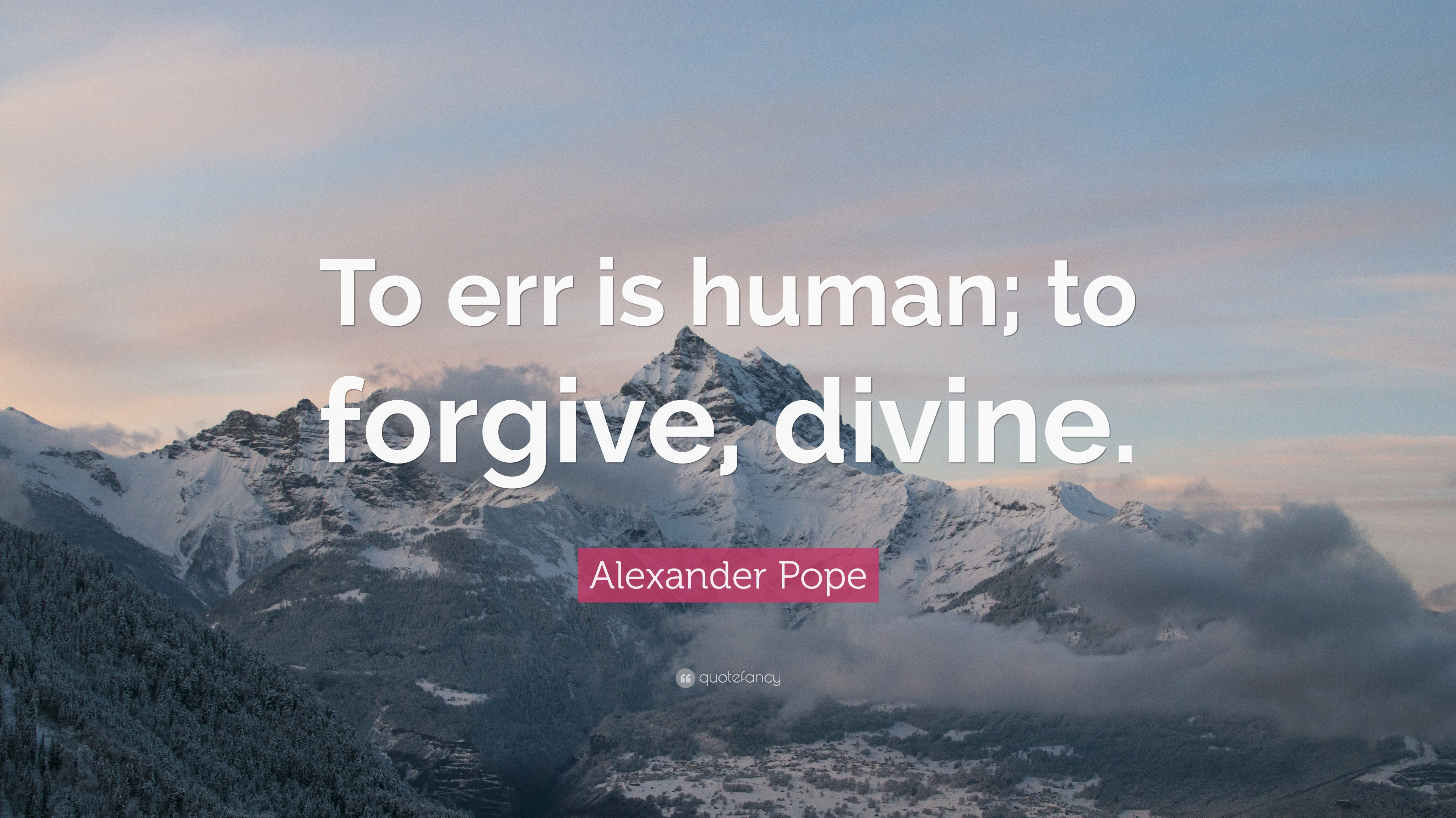 "Alexander Pope Quote ""To Err Is Human To Forgive Divine"" (  Alexander Pope Quote To Err Is Human To Forgive Divine Alexander Pope To Err Is Human To Forgive Divine"