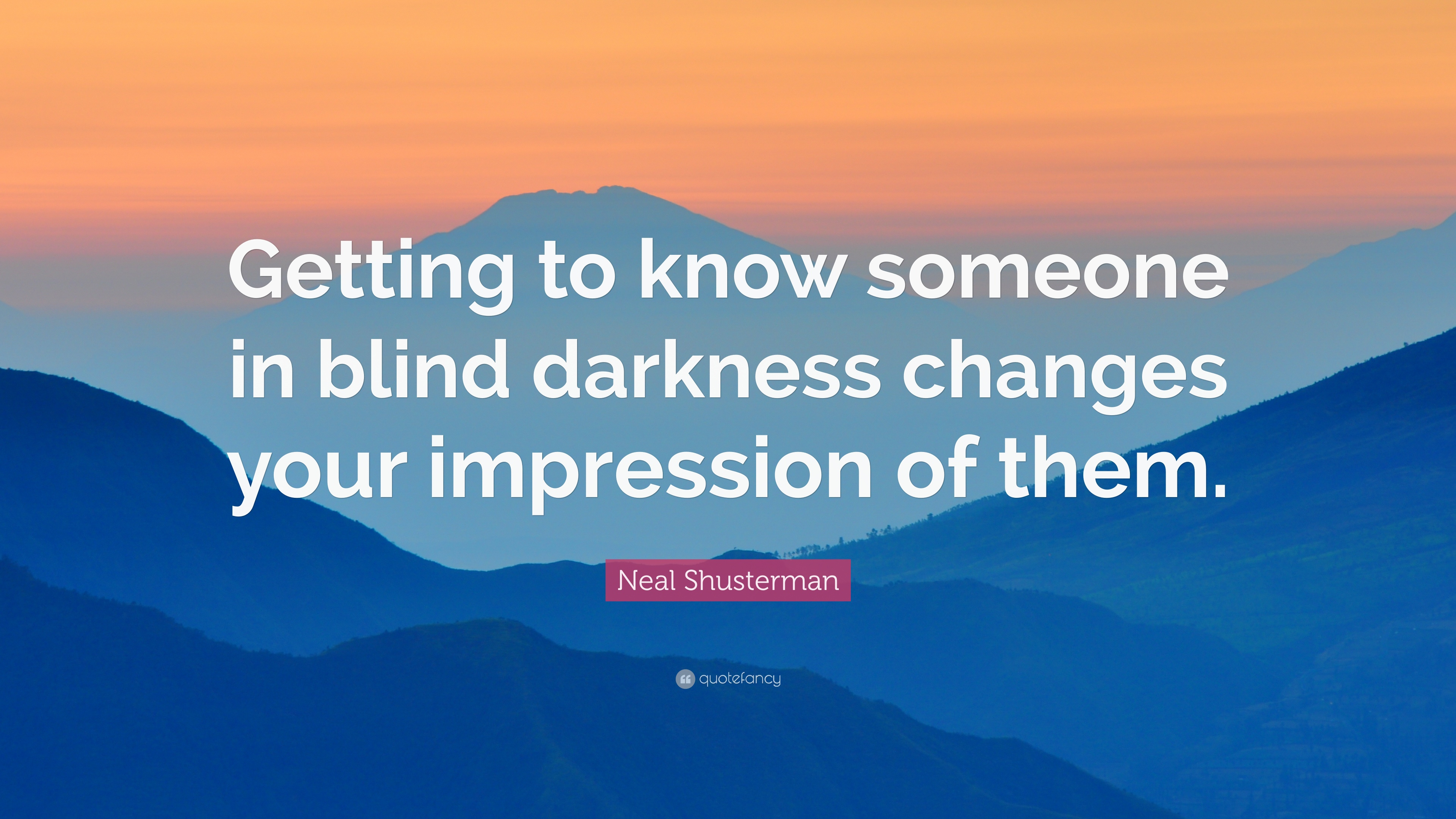 Neal Shusterman Quote Getting To Know Someone In Blind Darkness