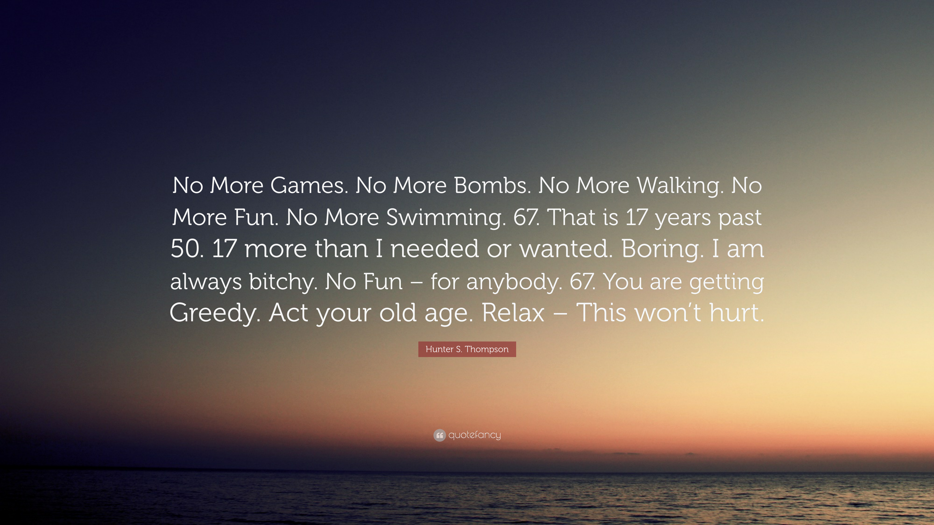 """Bitchy Quotes Hunter Sthompson Quote """"No More Gamesno More Bombsno More"""