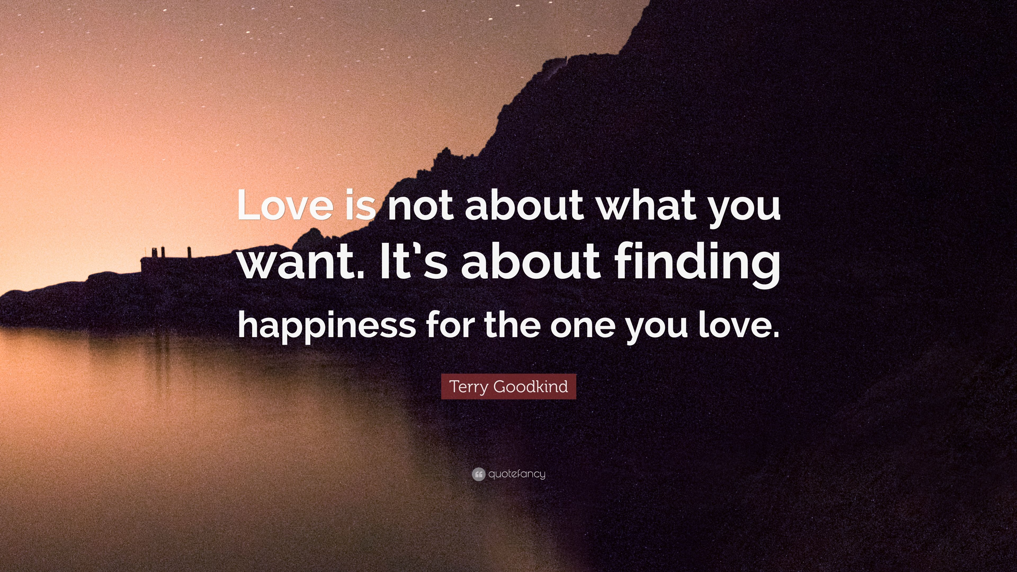 """Terry Goodkind Quote """"Love is not about what you want It s about finding"""