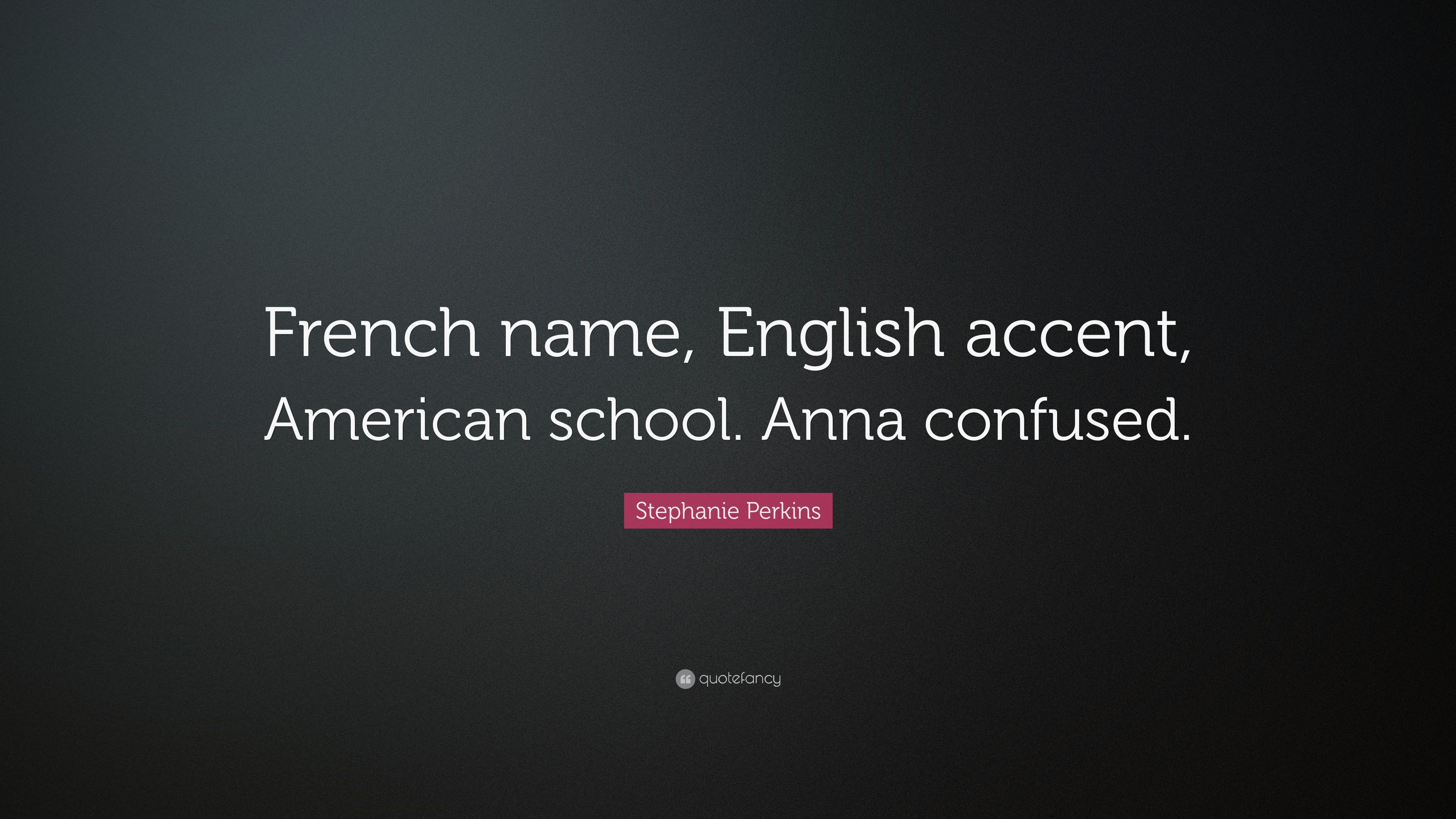 Amazing Wallpaper Name English - 3777627-Stephanie-Perkins-Quote-French-name-English-accent-American-school  You Should Have_698488.jpg