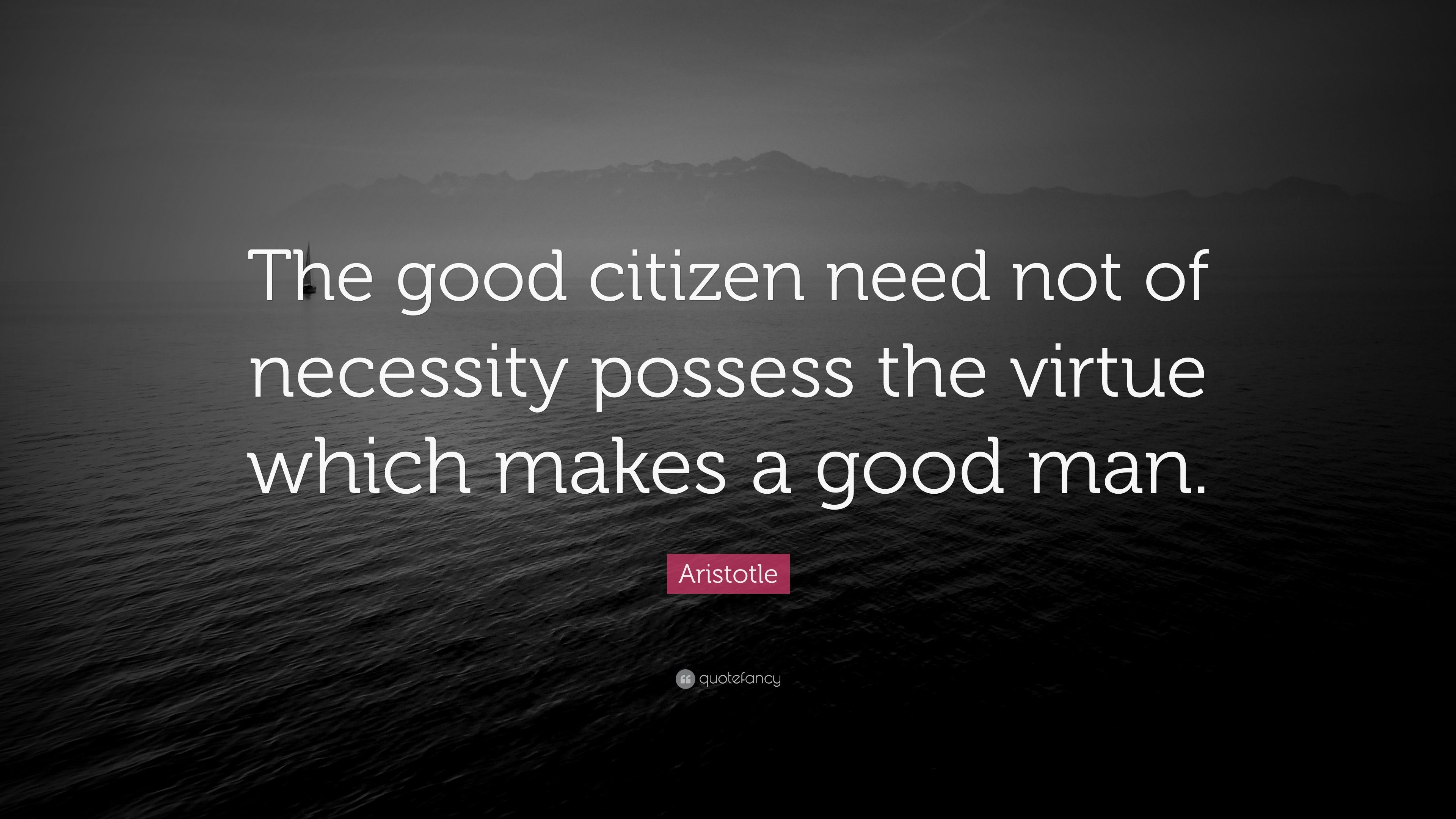 """Aristotle Quotes On Politics Image Quotes At Hippoquotes Com: Aristotle Quote: """"The Good Citizen Need Not Of Necessity"""