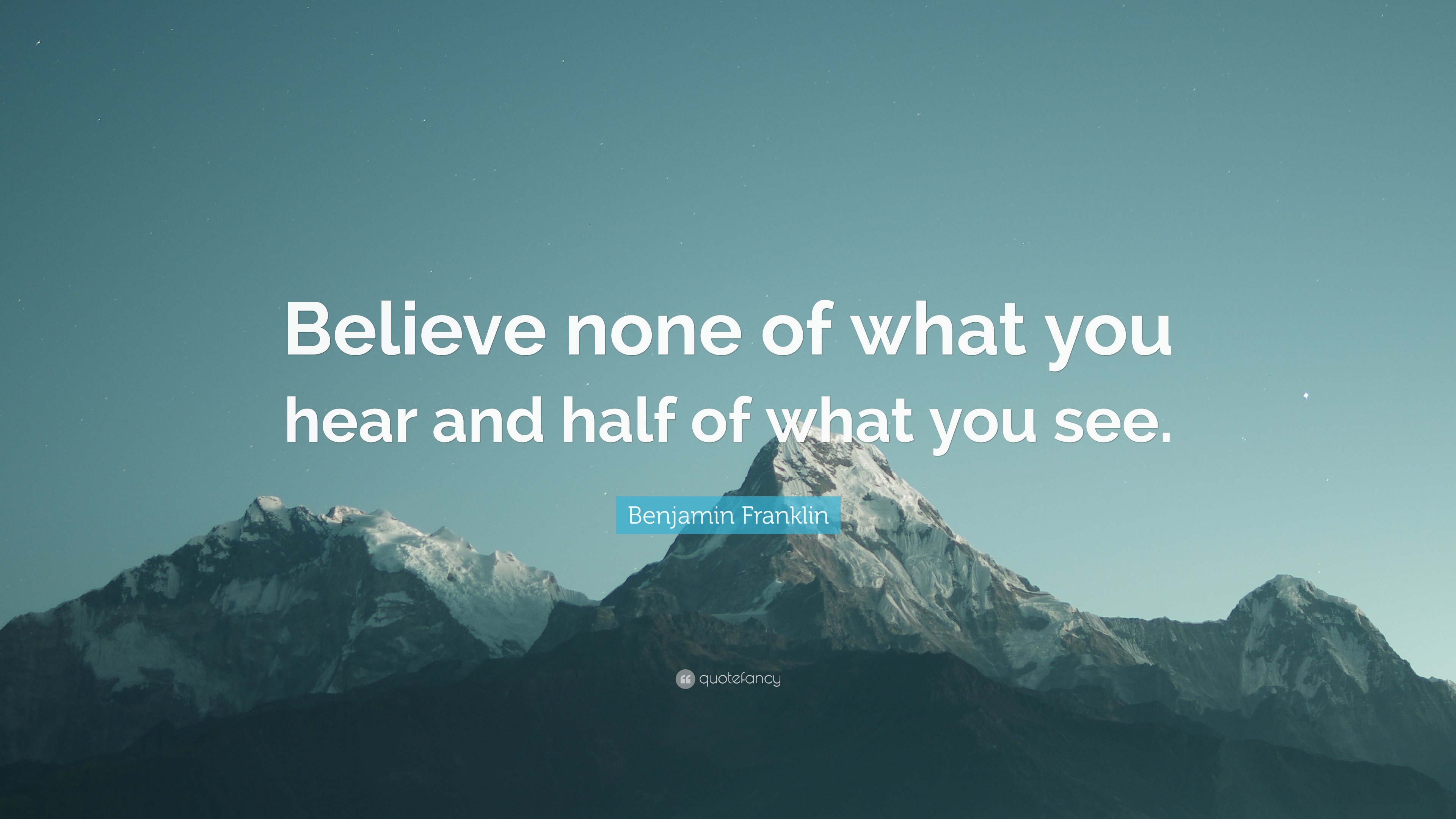 Benjamin Franklin Quote Believe None Of What You Hear And Half Of