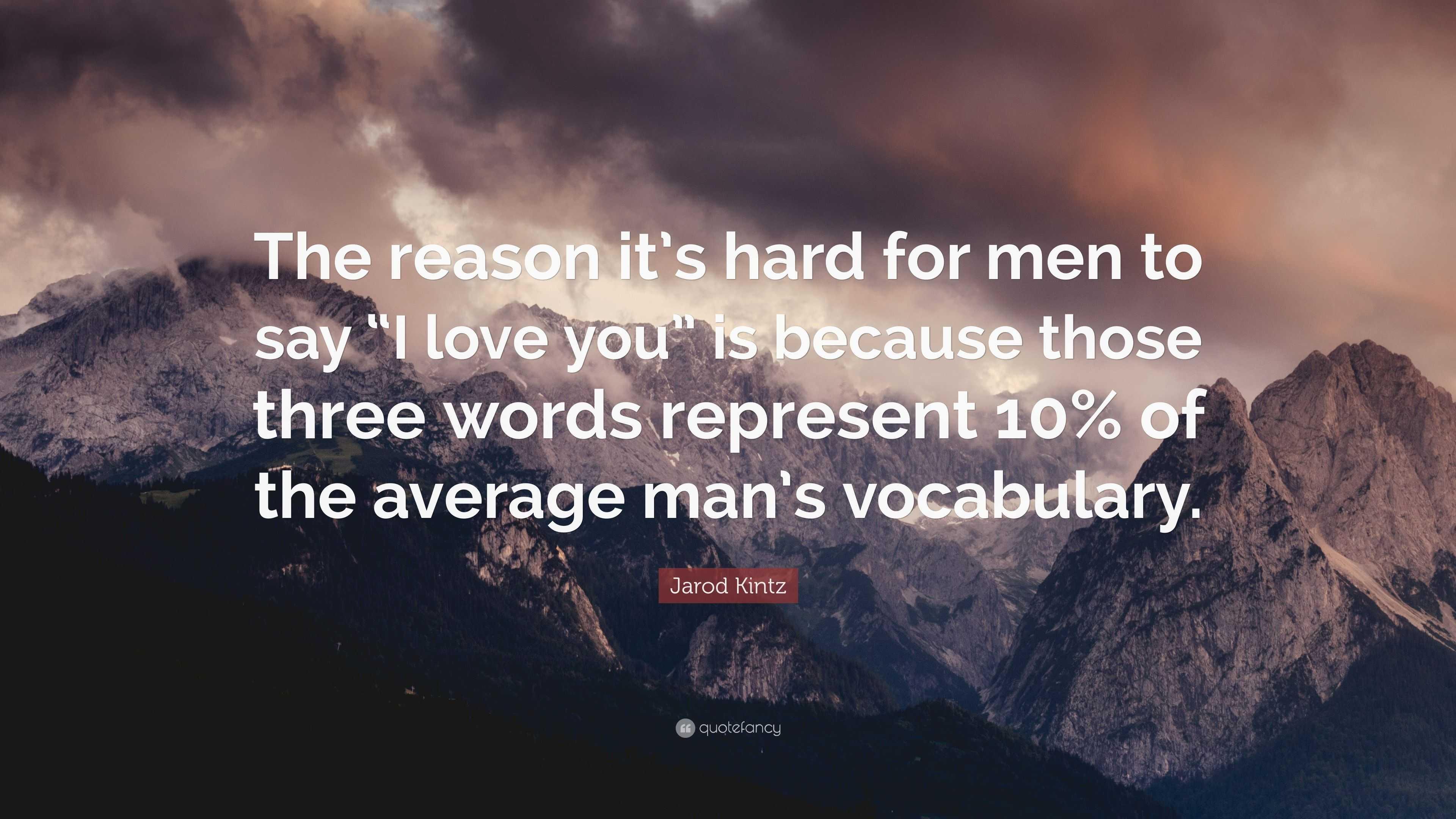 "Jarod Kintz Quote: ""The Reason It's Hard For Men To Say ""I"