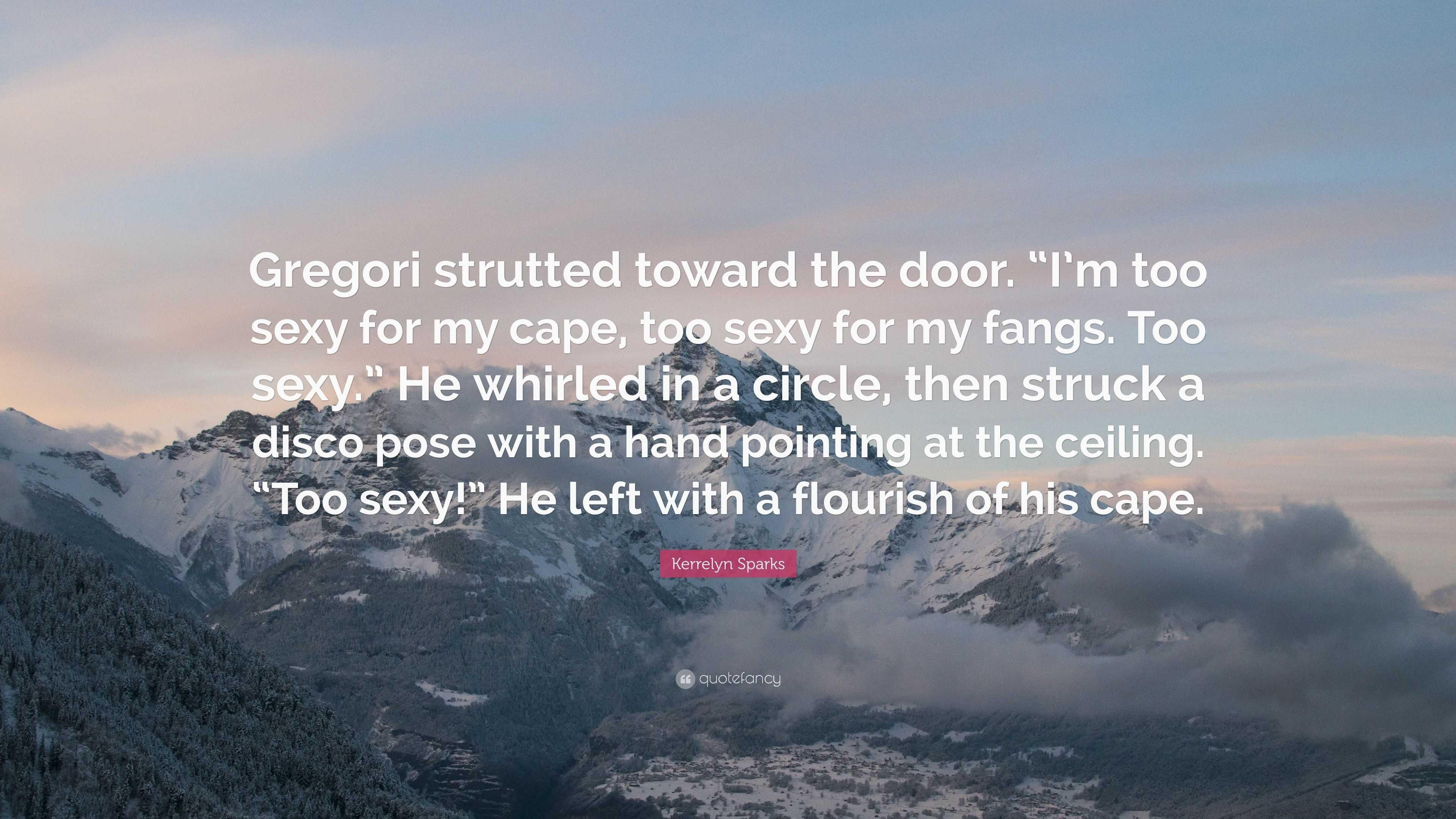 Kerrelyn Sparks Quote \u201cGregori strutted toward the door. \u201cI\u0027m too & Kerrelyn Sparks Quote: \u201cGregori strutted toward the door. \u201cI\u0027m too ...