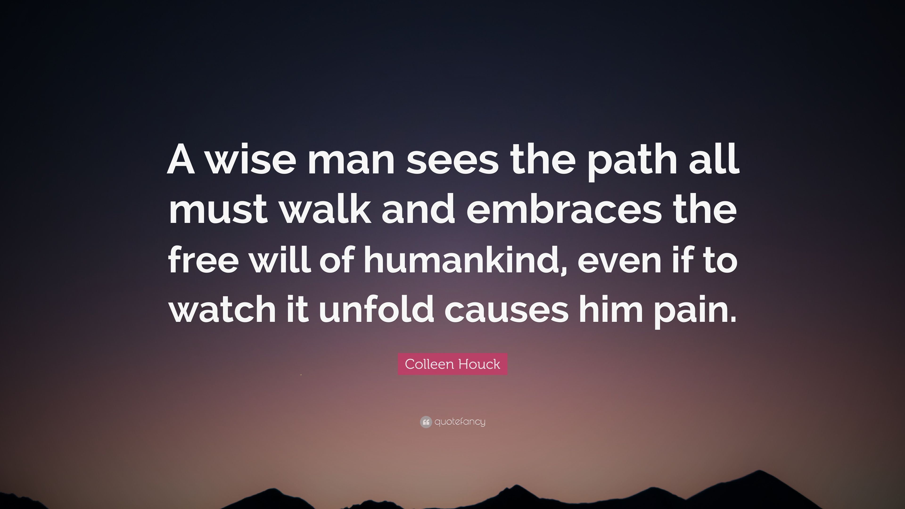 Merveilleux Colleen Houck Quote: U201cA Wise Man Sees The Path All Must Walk And Embraces