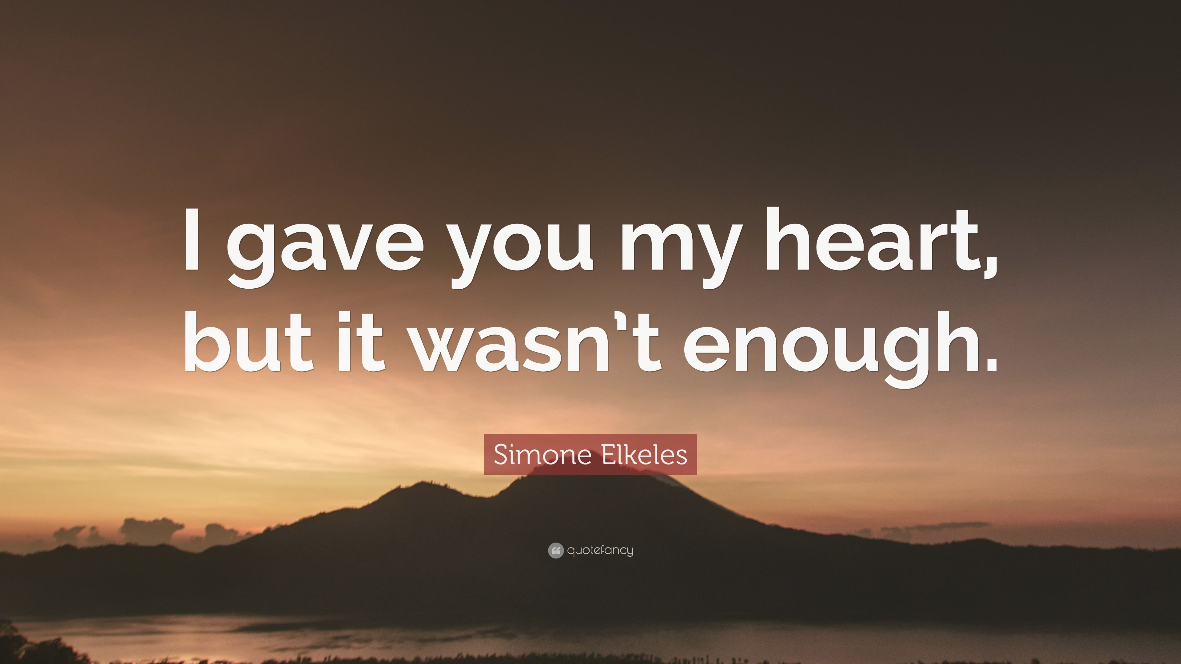 Simone Elkeles Quote I Gave You My Heart But It Wasnt Enough