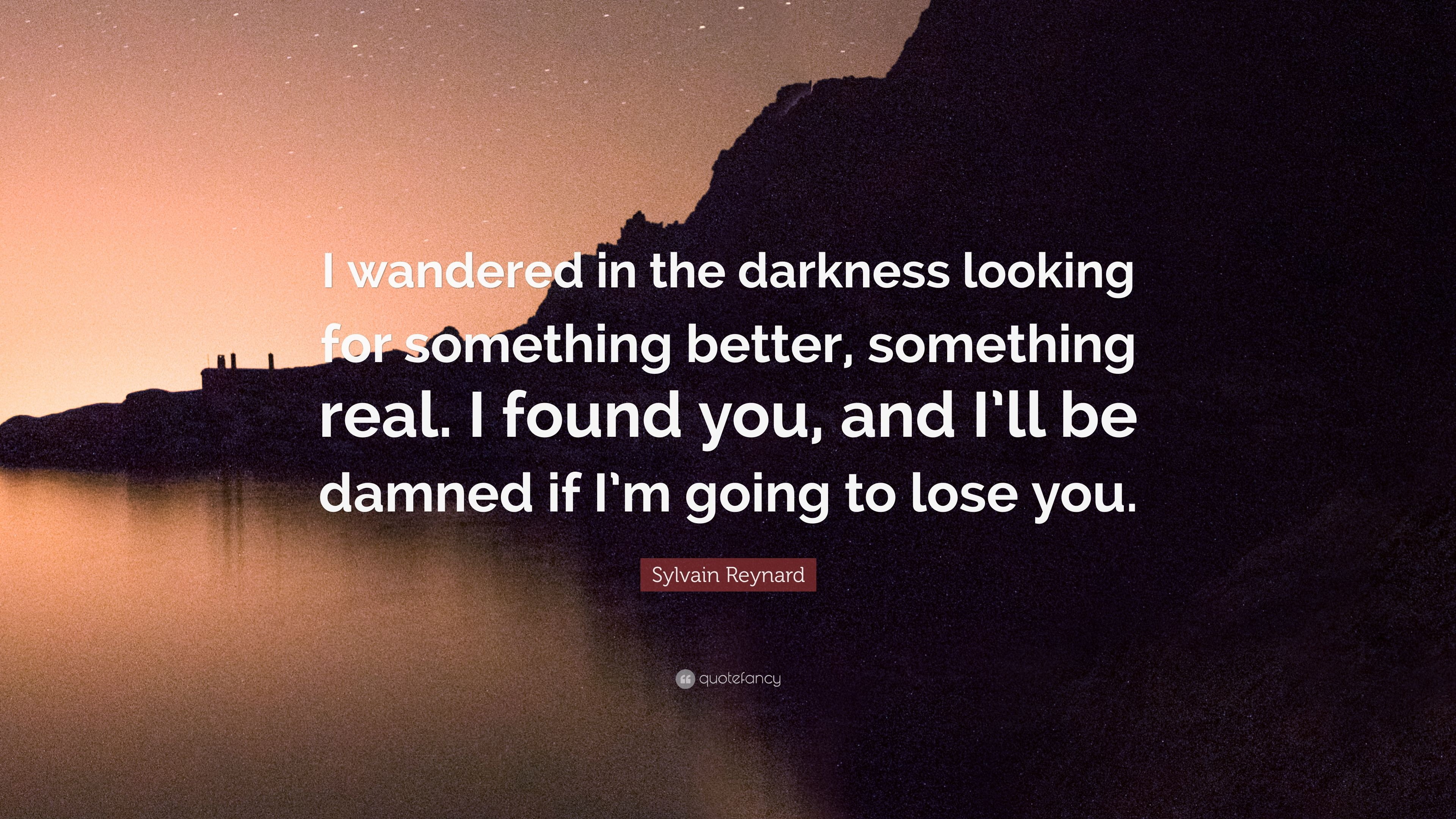 Sylvain Reynard Quote I Wandered In The Darkness Looking For