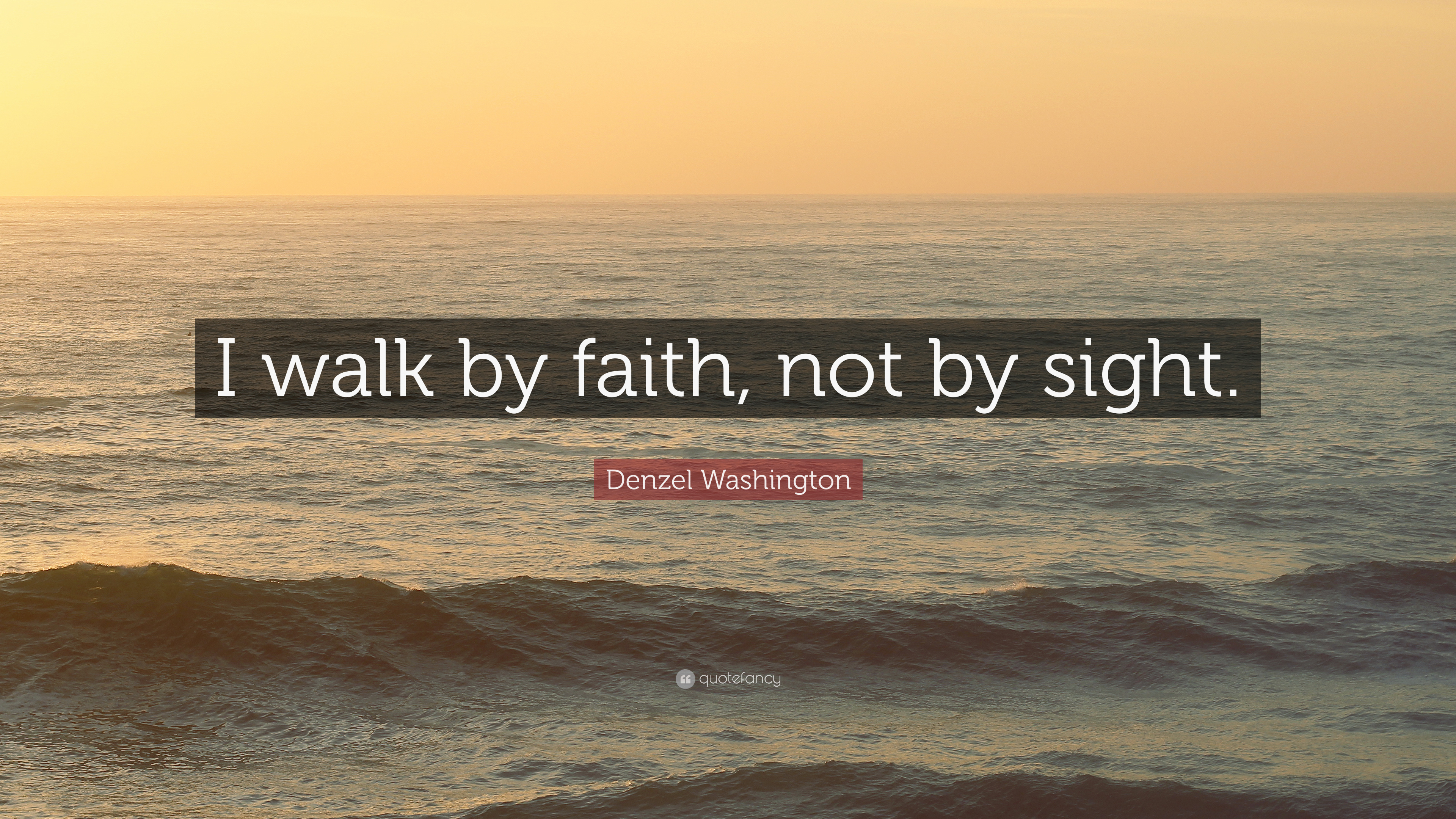 "Denzel Washington Quotes Denzel Washington Quote ""I Walkfaith Notsight."" 7"