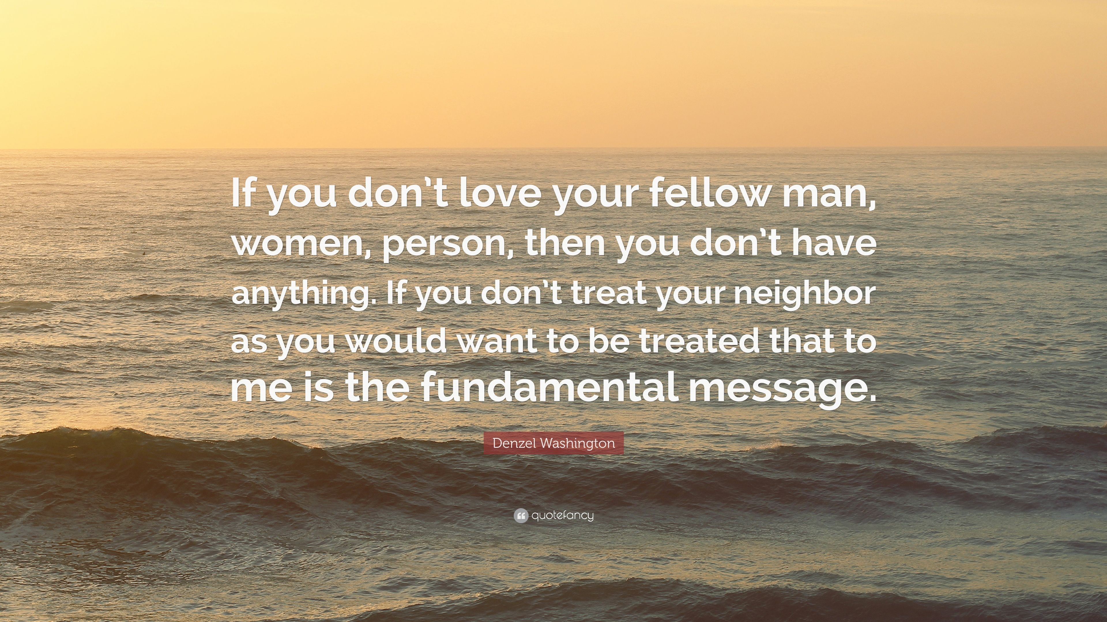 "Denzel Washington Quotes Denzel Washington Quote ""If You Don't Love Your Fellow Man Women"