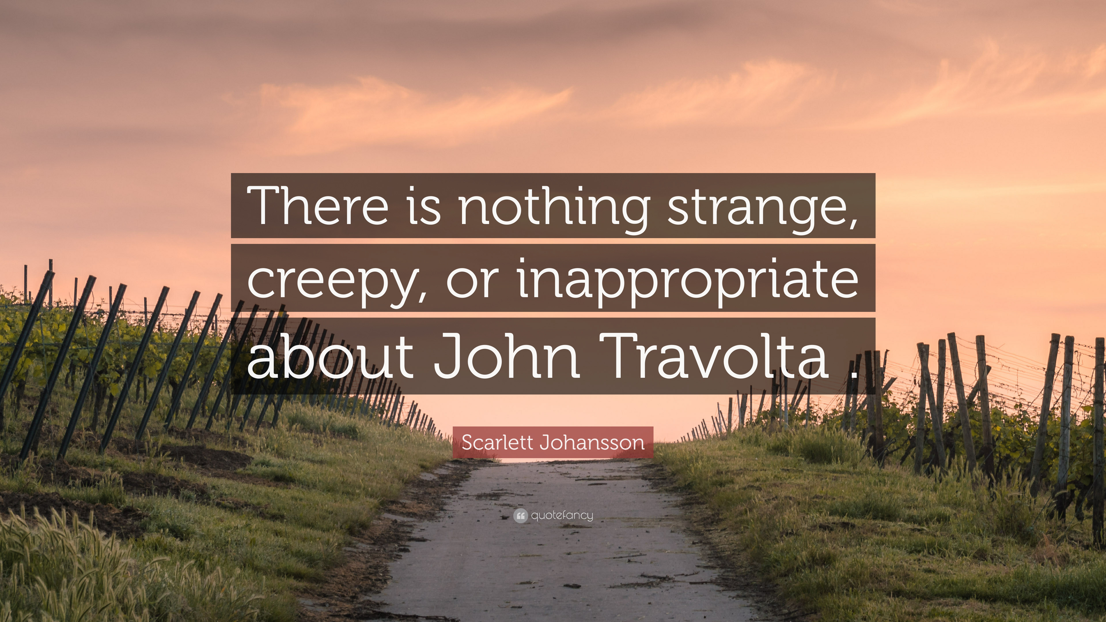 Scarlett Johansson Quote There Is Nothing Strange Creepy Or Inappropriate About John