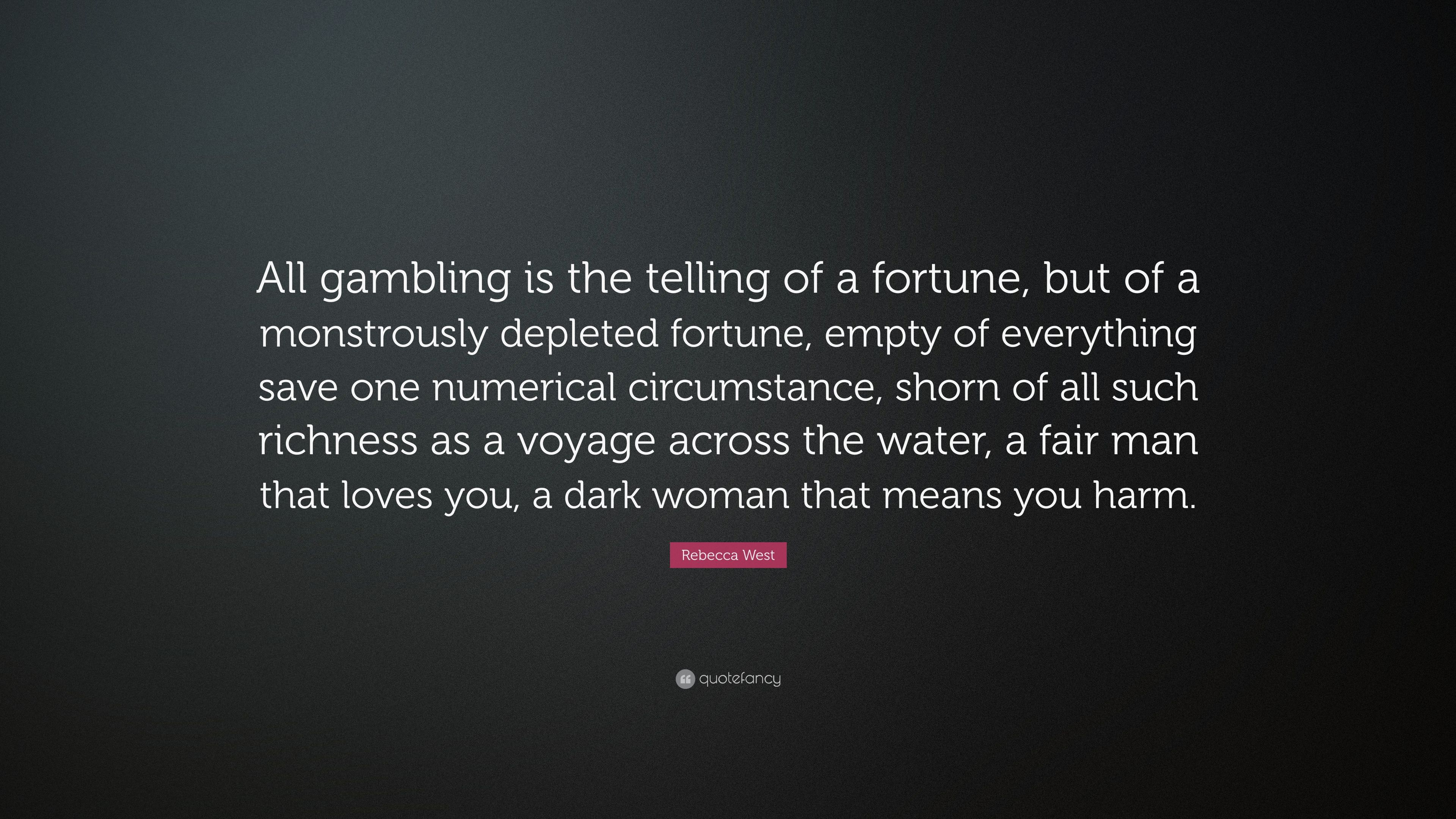 Rebecca West Quote All Gambling Is The Telling Of A Fortune But Of A Monstrously Depleted Fortune Empty Of Everything Save One Numerical 7 Wallpapers Quotefancy