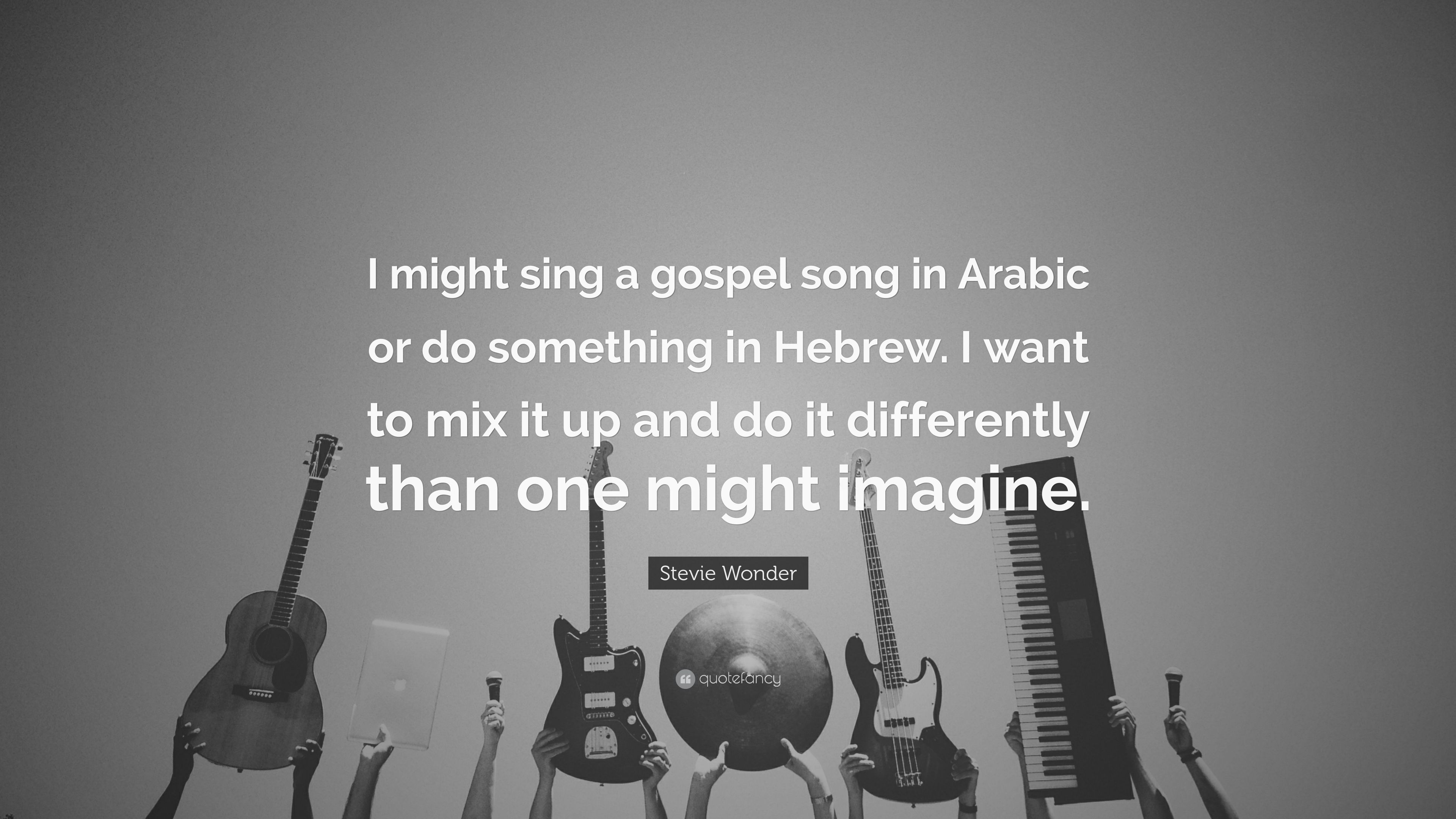 """Stevie Wonder Quote: """"I might sing a gospel song in Arabic or do"""