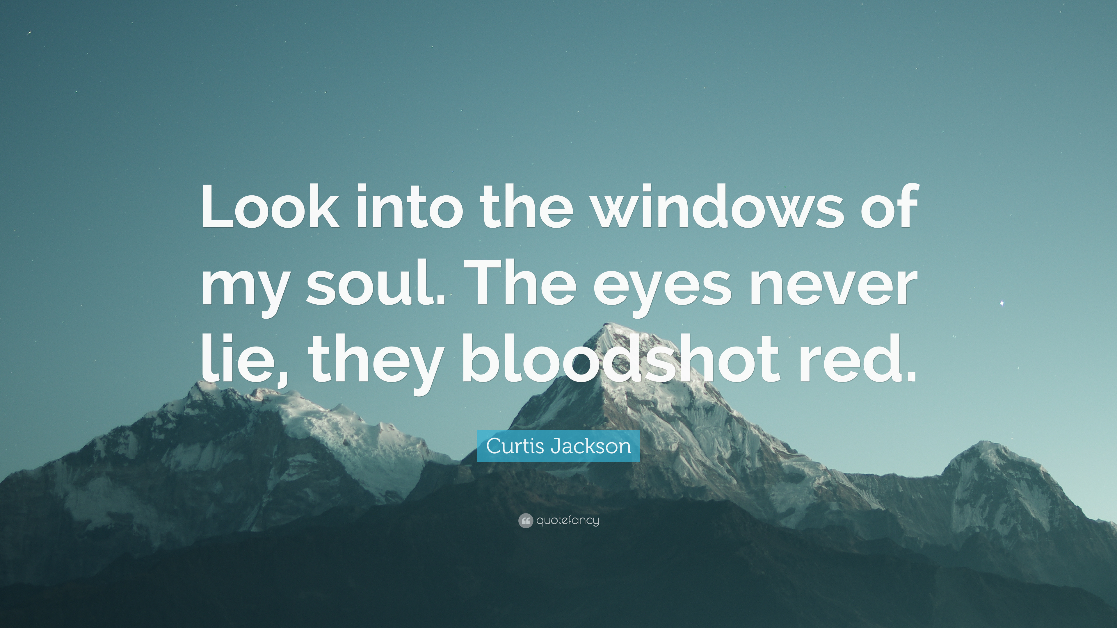 """Curtis Jackson Quote: """"Look Into The Windows Of My Soul"""