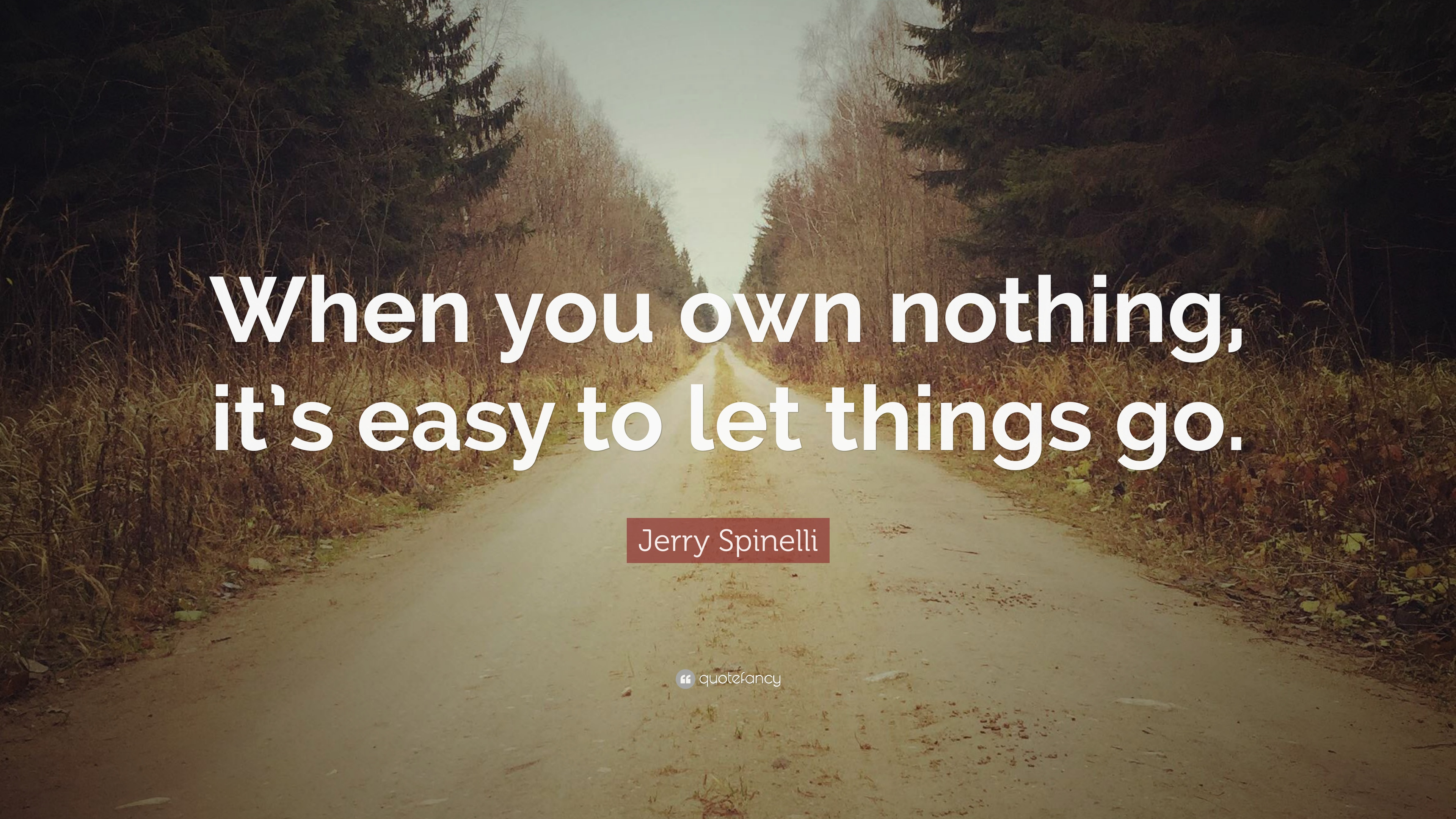 Jerry Spinelli Quote When You Own Nothing Its Easy To Let Things