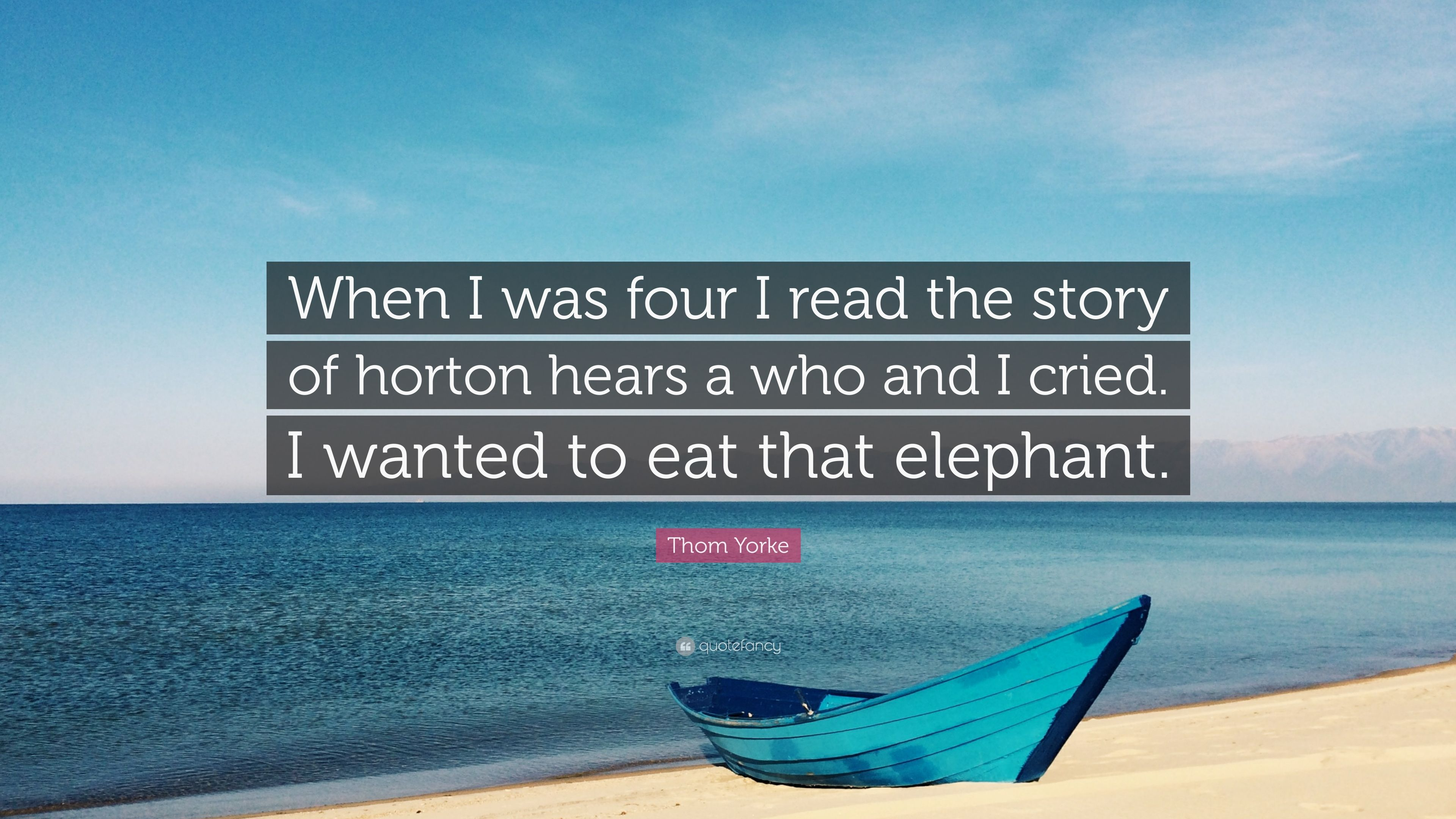 Thom Yorke Quote When I Was Four I Read The Story Of Horton