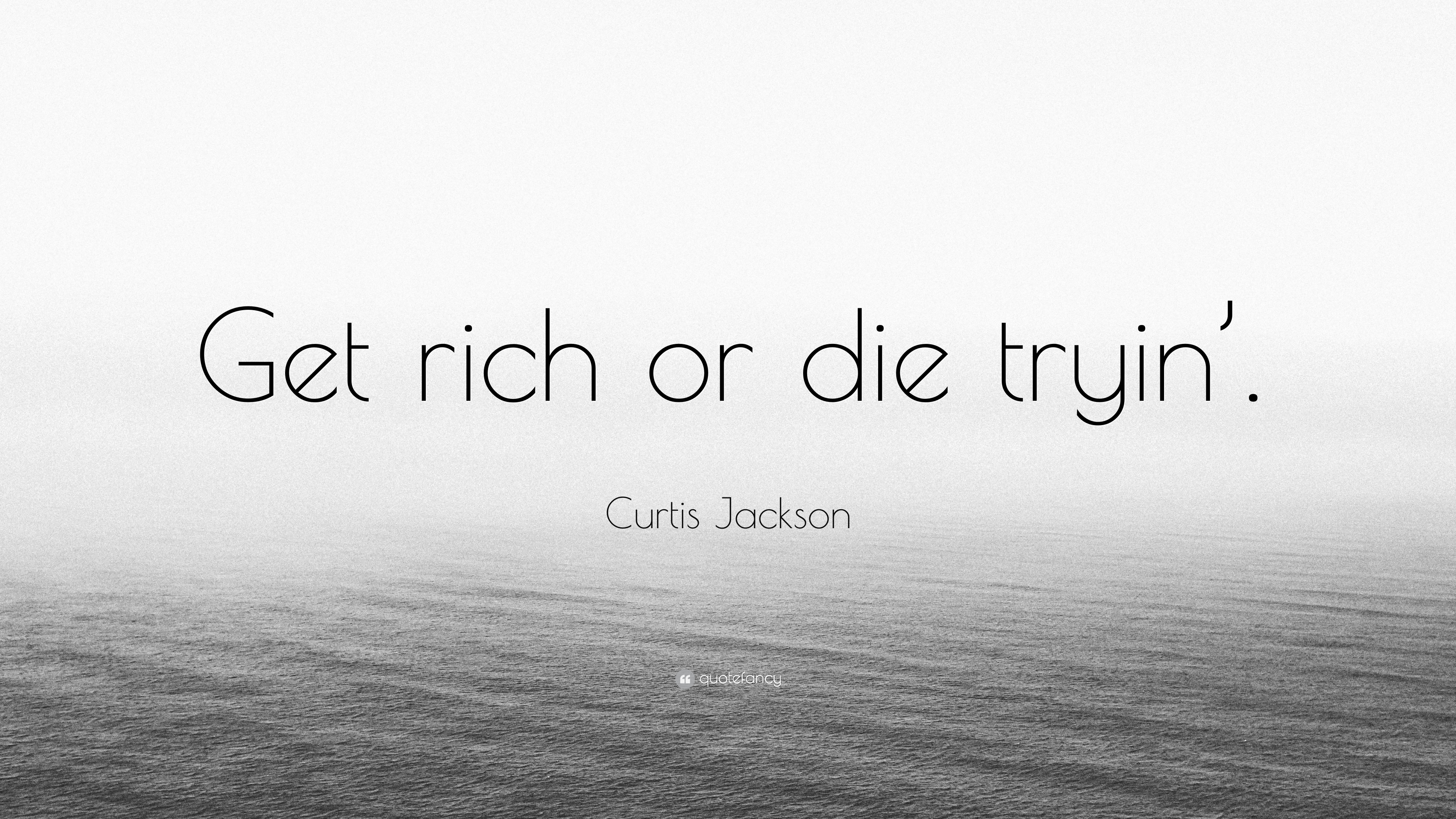 Curtis Jackson Quote Get Rich Or Die Tryin 7 Wallpapers