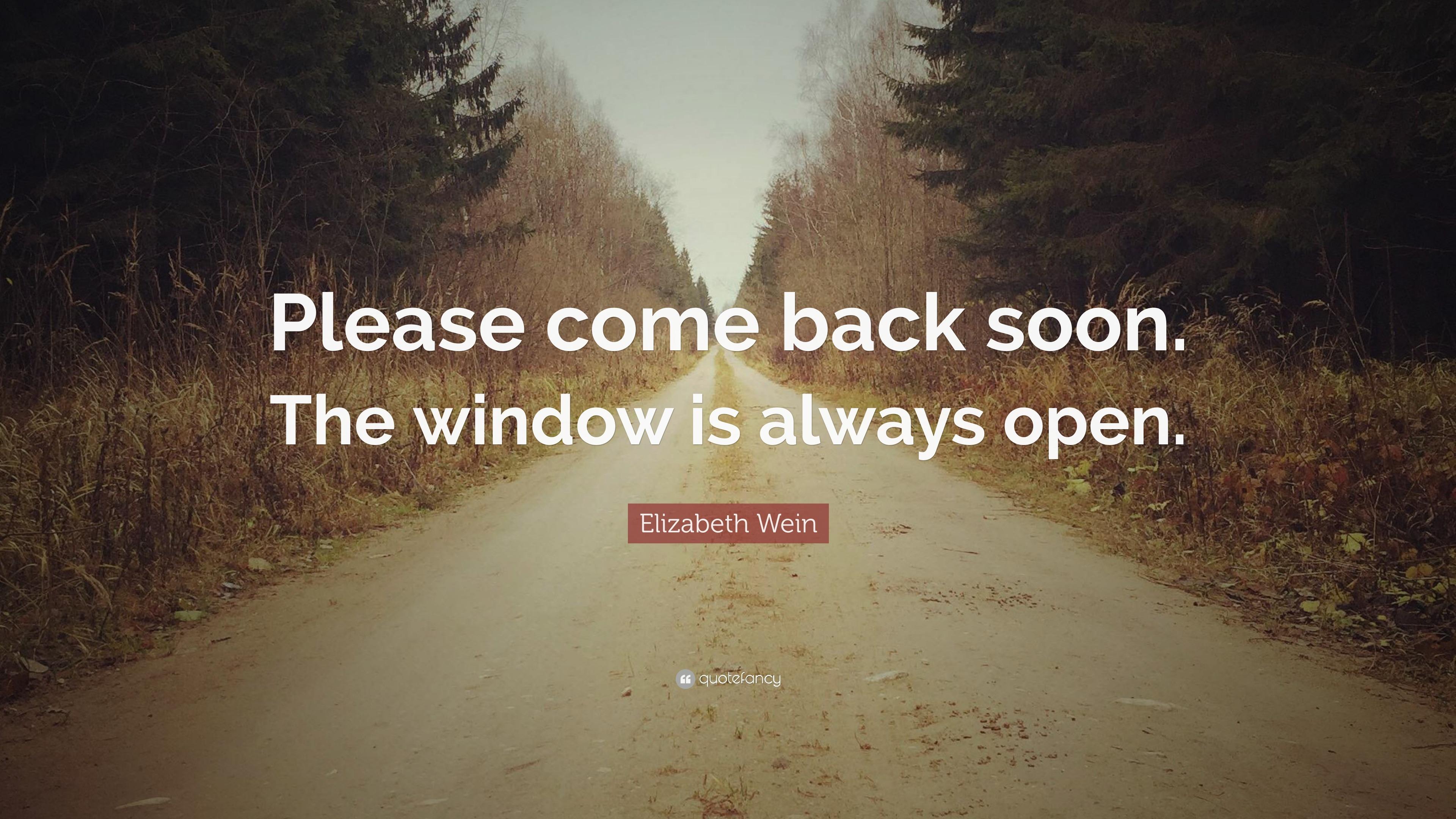 Elizabeth Wein Quote Please Come Back Soon The Window Is Always