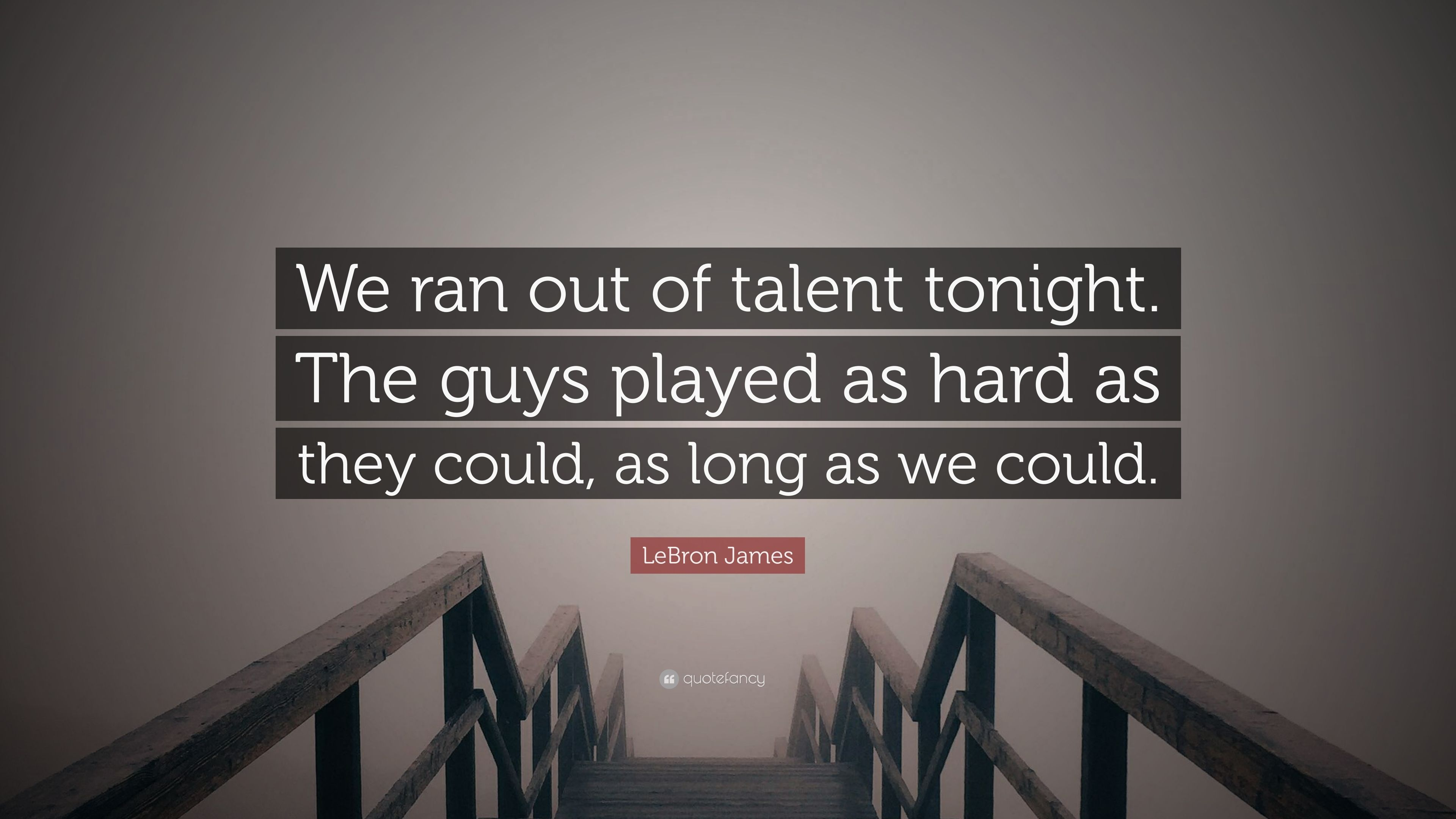 lebron james quote we ran out of talent tonight the guys played as hard as they could as long as we could 7 wallpapers quotefancy quotefancy