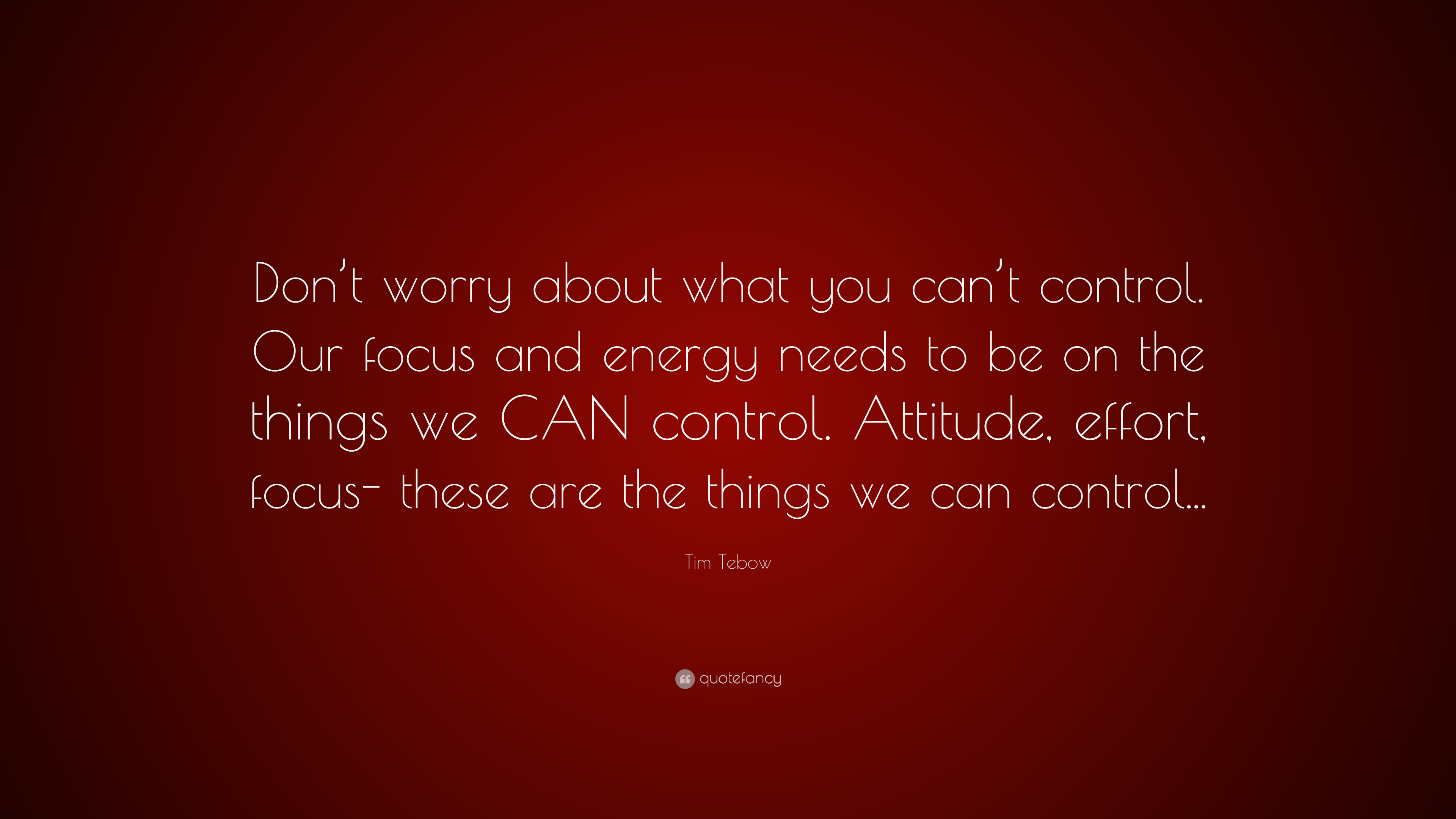 Tim Tebow Quote Dont Worry About What You Cant Control Our