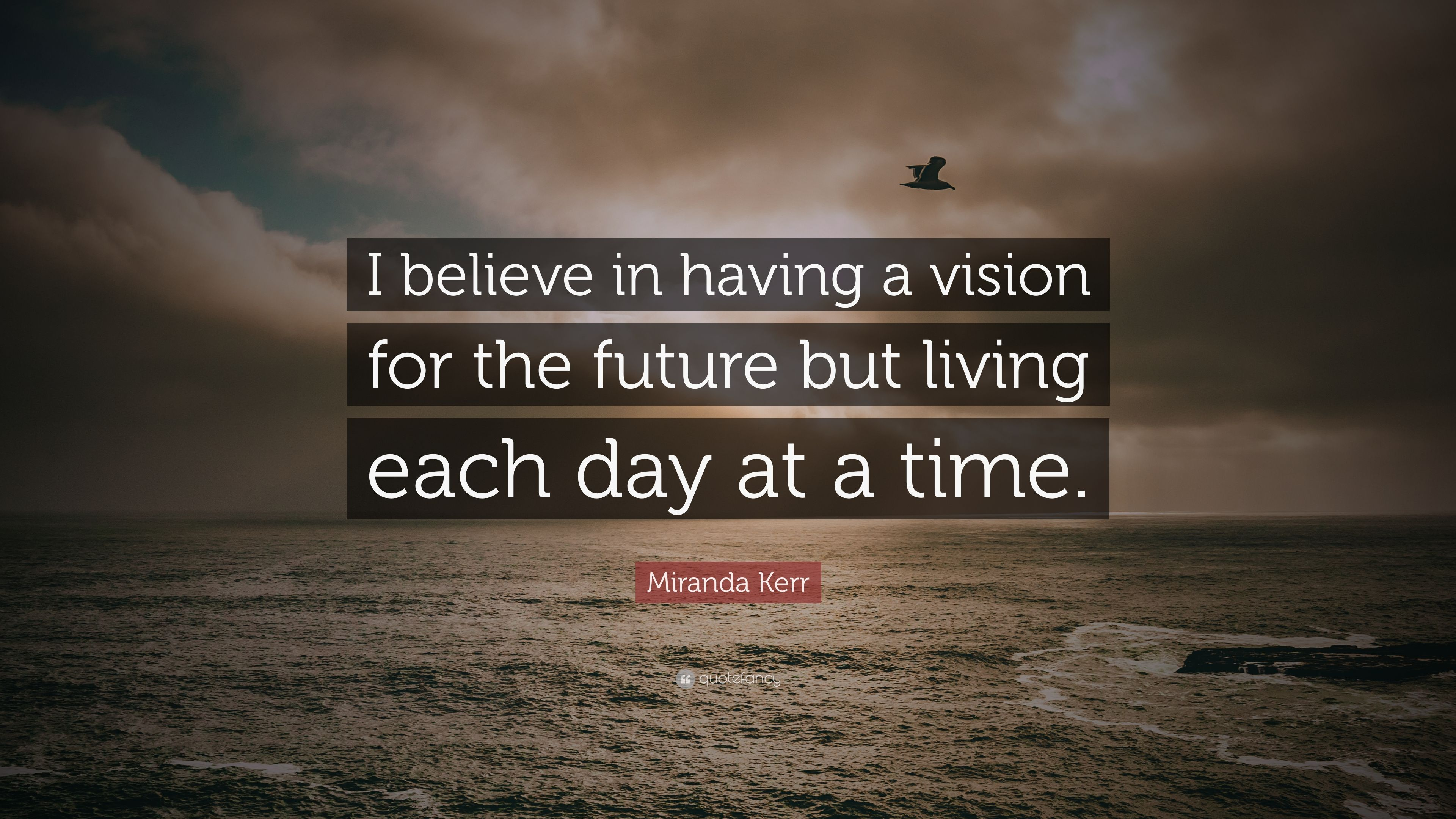 Miranda Kerr Quote I Believe In Having A Vision For The Future But Living Each Day At A Time 7 Wallpapers Quotefancy