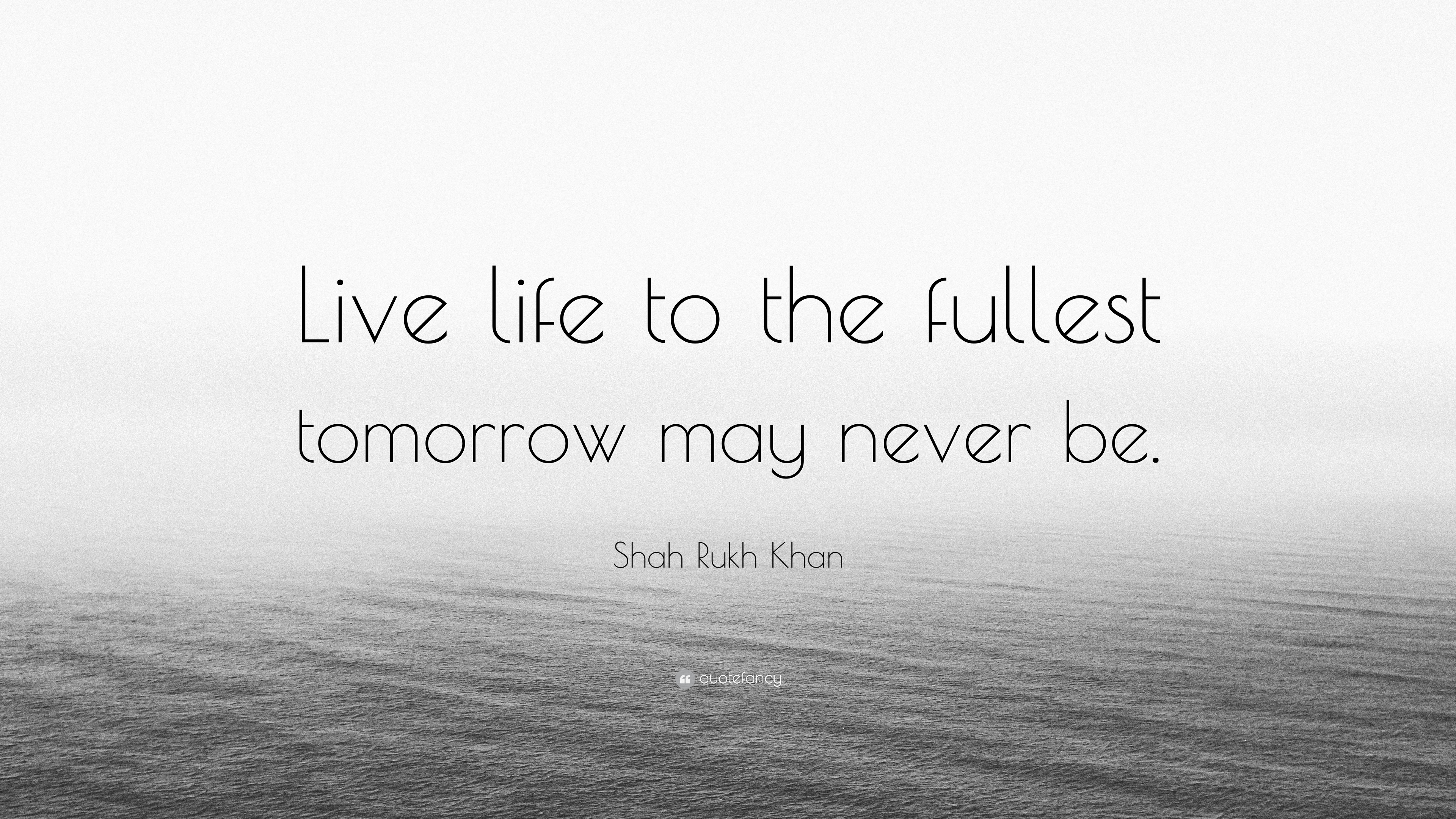 "Live Life To The Fullest Quotes Shah Rukh Khan Quote ""Live Life To The Fullest Tomorrow May Never"