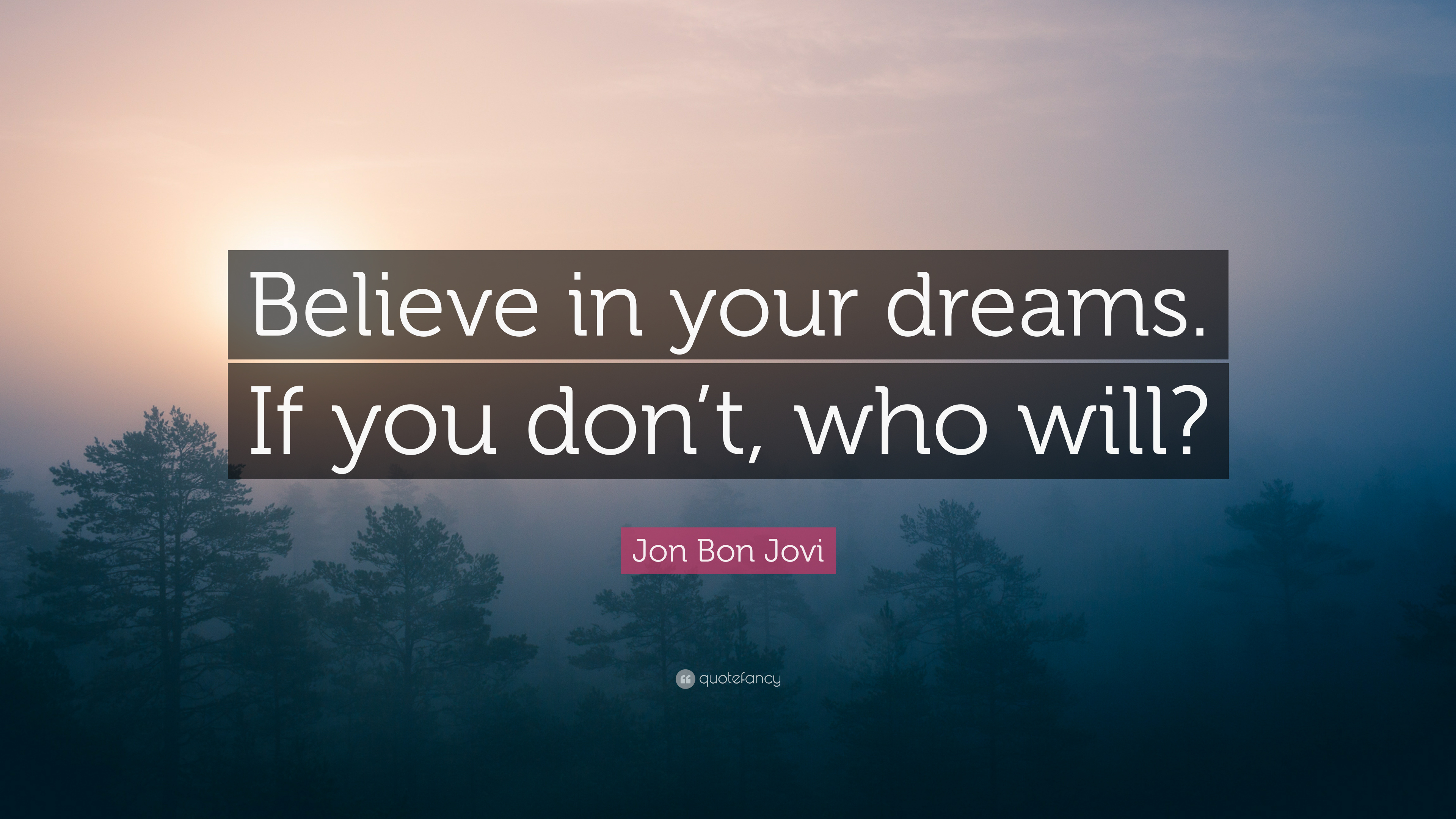 Jon Bon Jovi Quote Believe In Your Dreams If You Dont