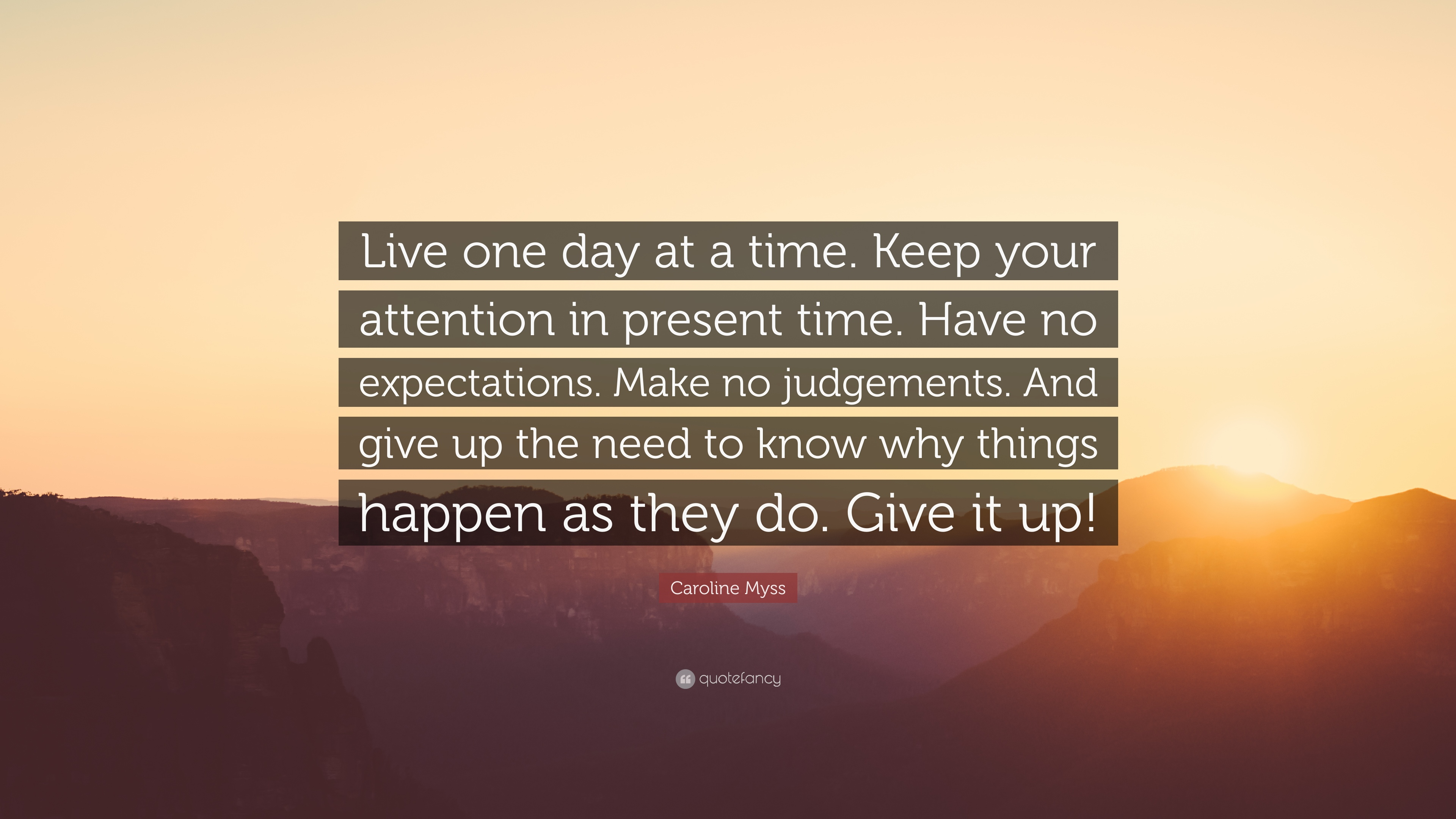 Caroline Myss Quote Live One Day At A Time Keep Your Attention In