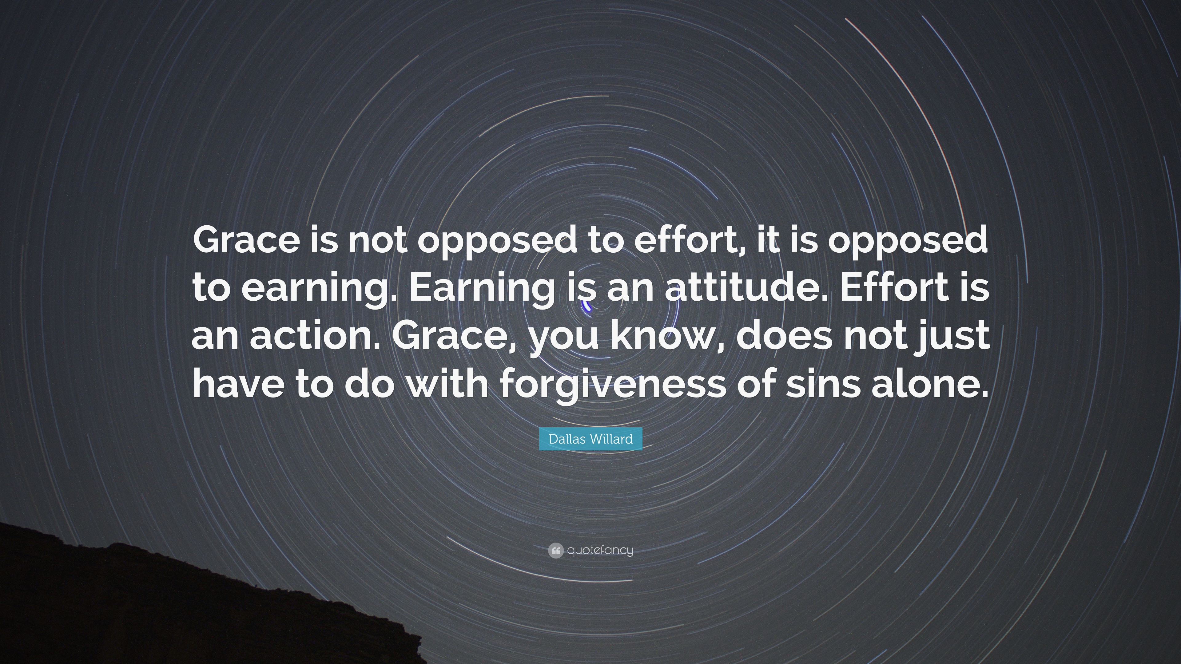 "Quotes Effort Dallas Willard Quote ""Grace Is Not Opposed To Effort It Is"