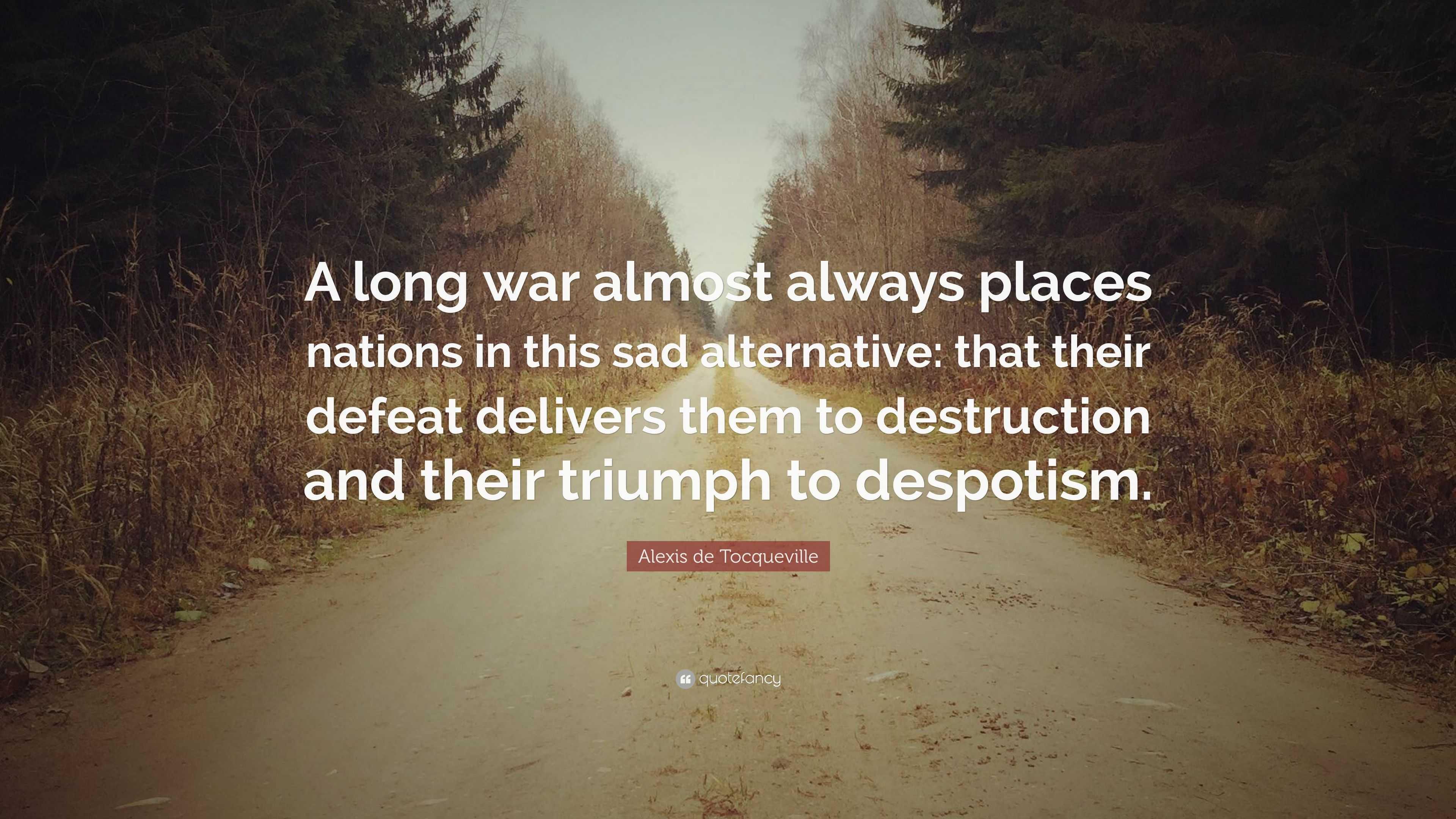 """Alexis de Tocqueville Quote: """"A long war almost always"""