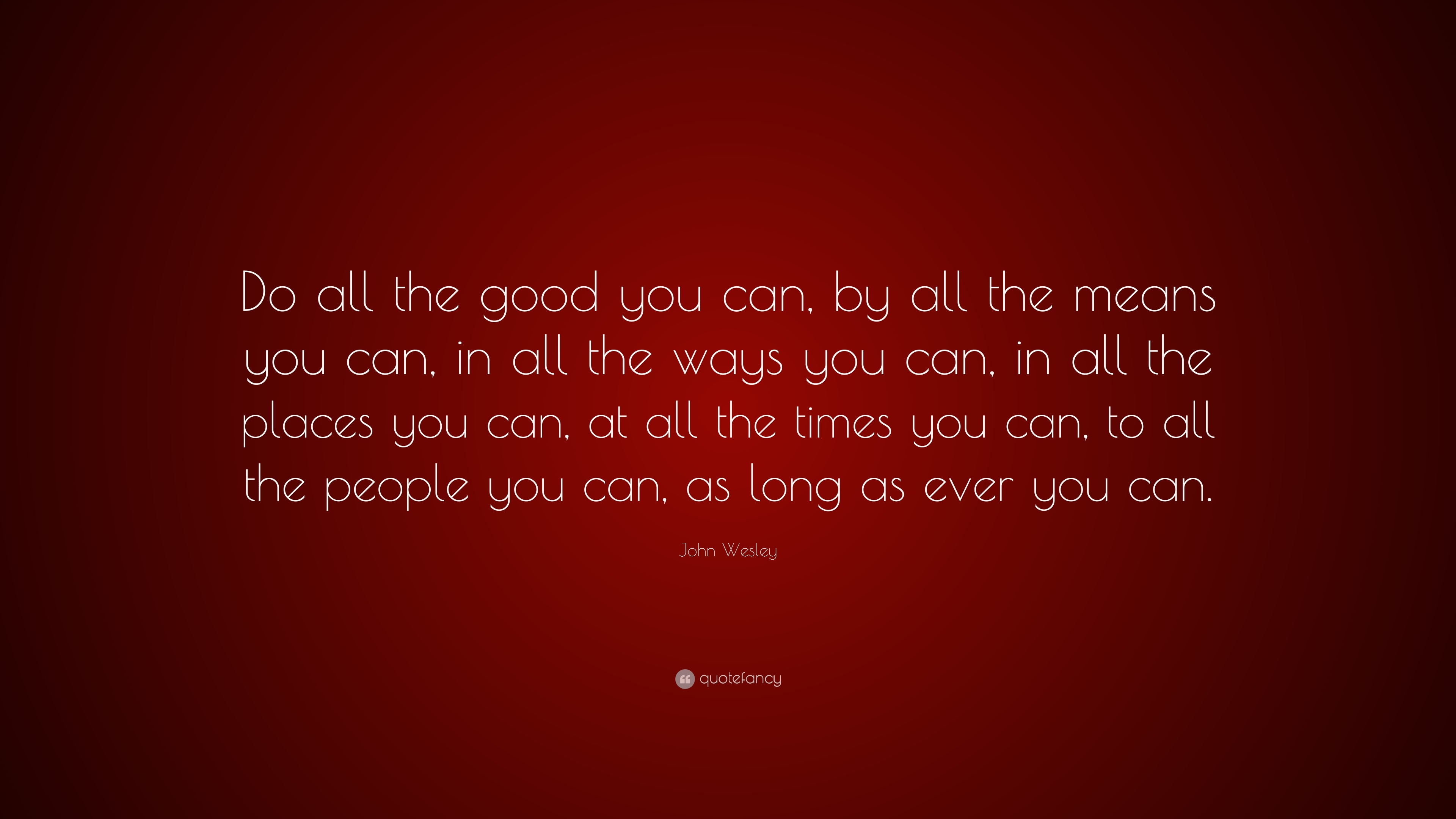 "John Wesley Quote: ""Do All The Good You Can, By All The"